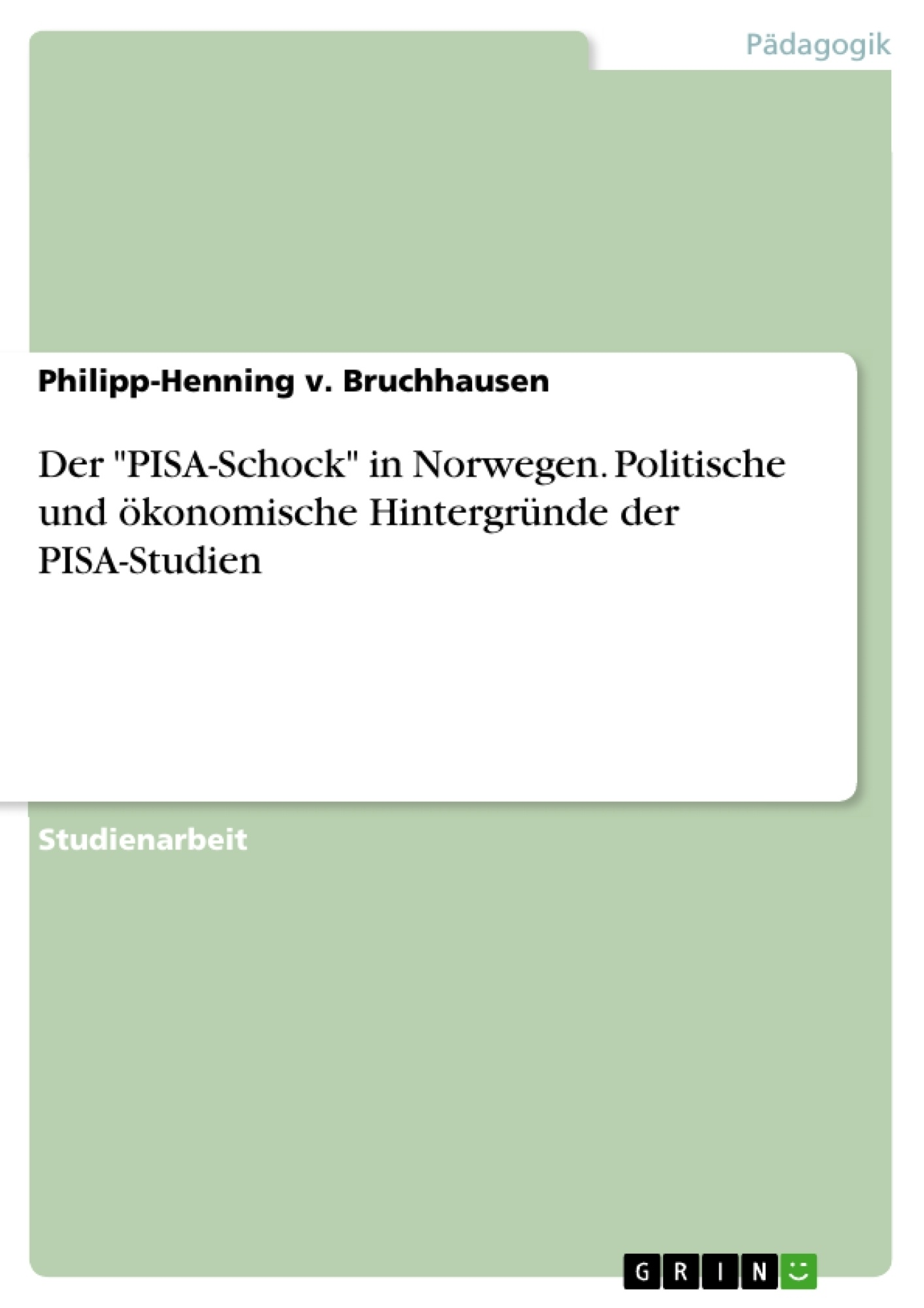 """Titel: Der """"PISA-Schock"""" in Norwegen. Politische und ökonomische Hintergründe der PISA-Studien"""