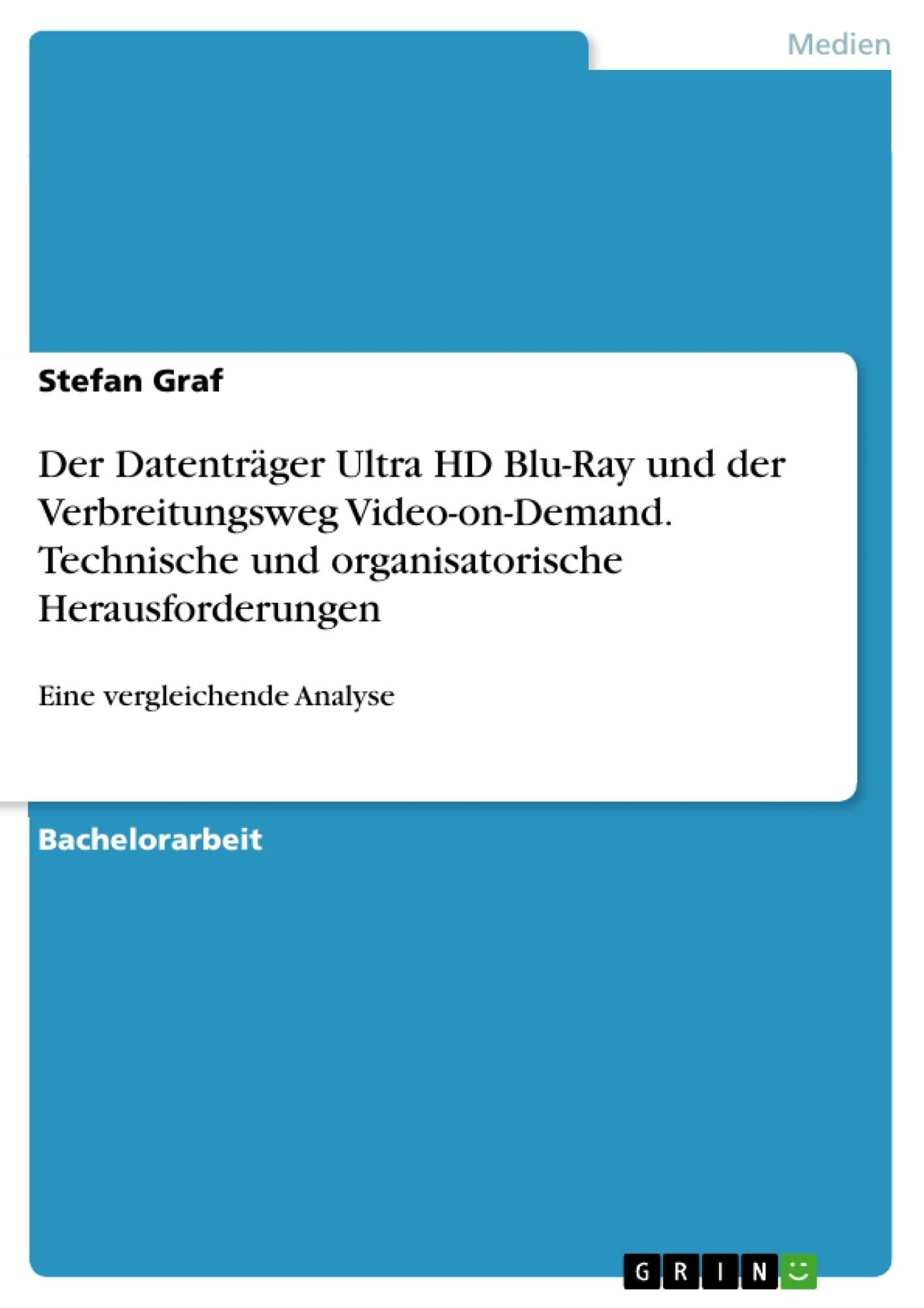 Titel: Der Datenträger Ultra HD Blu-Ray und der Verbreitungsweg Video-on-Demand. Technische und organisatorische Herausforderungen