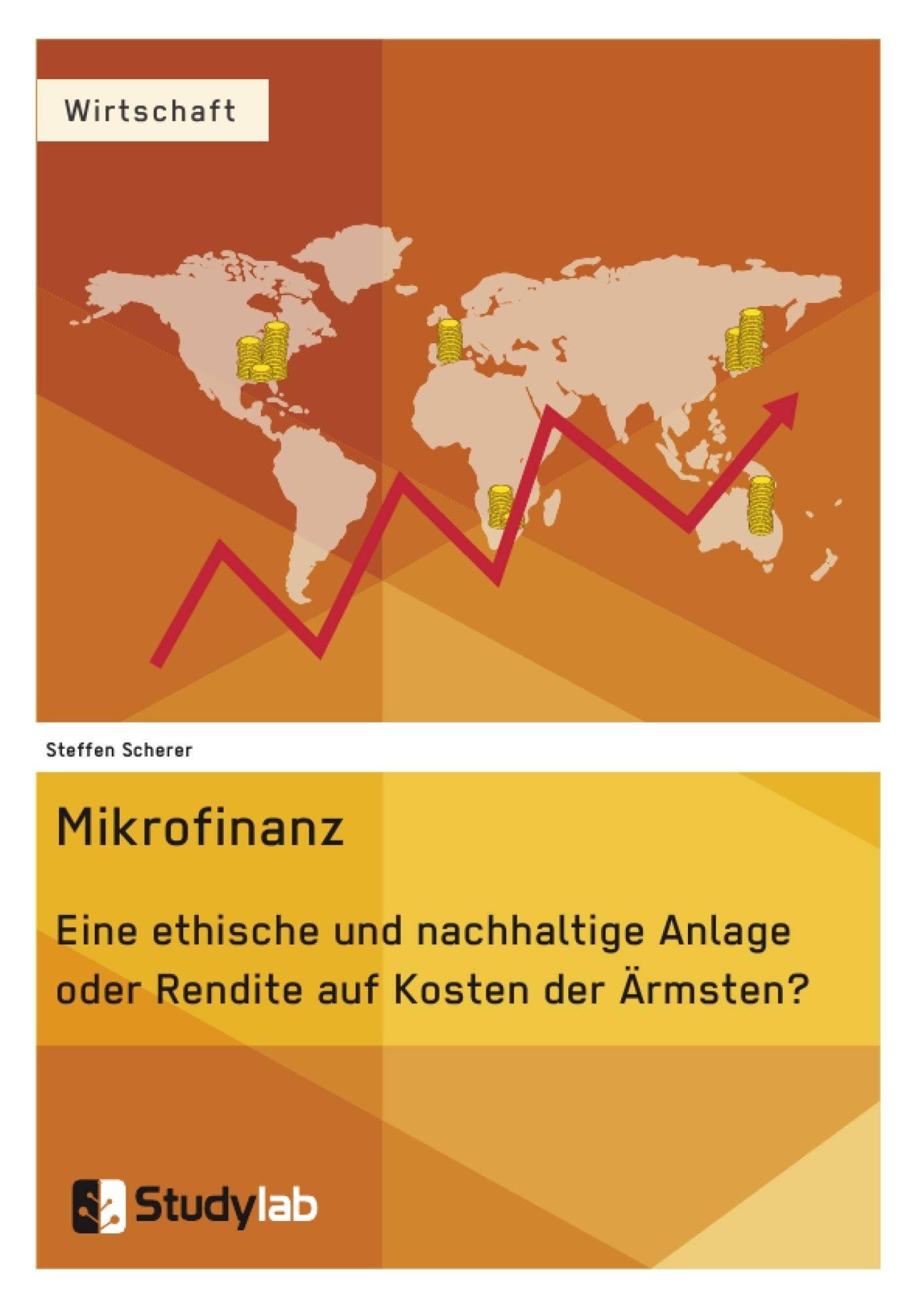 Titel: Mikrofinanz. Eine ethische und nachhaltige Anlage oder Rendite auf Kosten der Ärmsten?