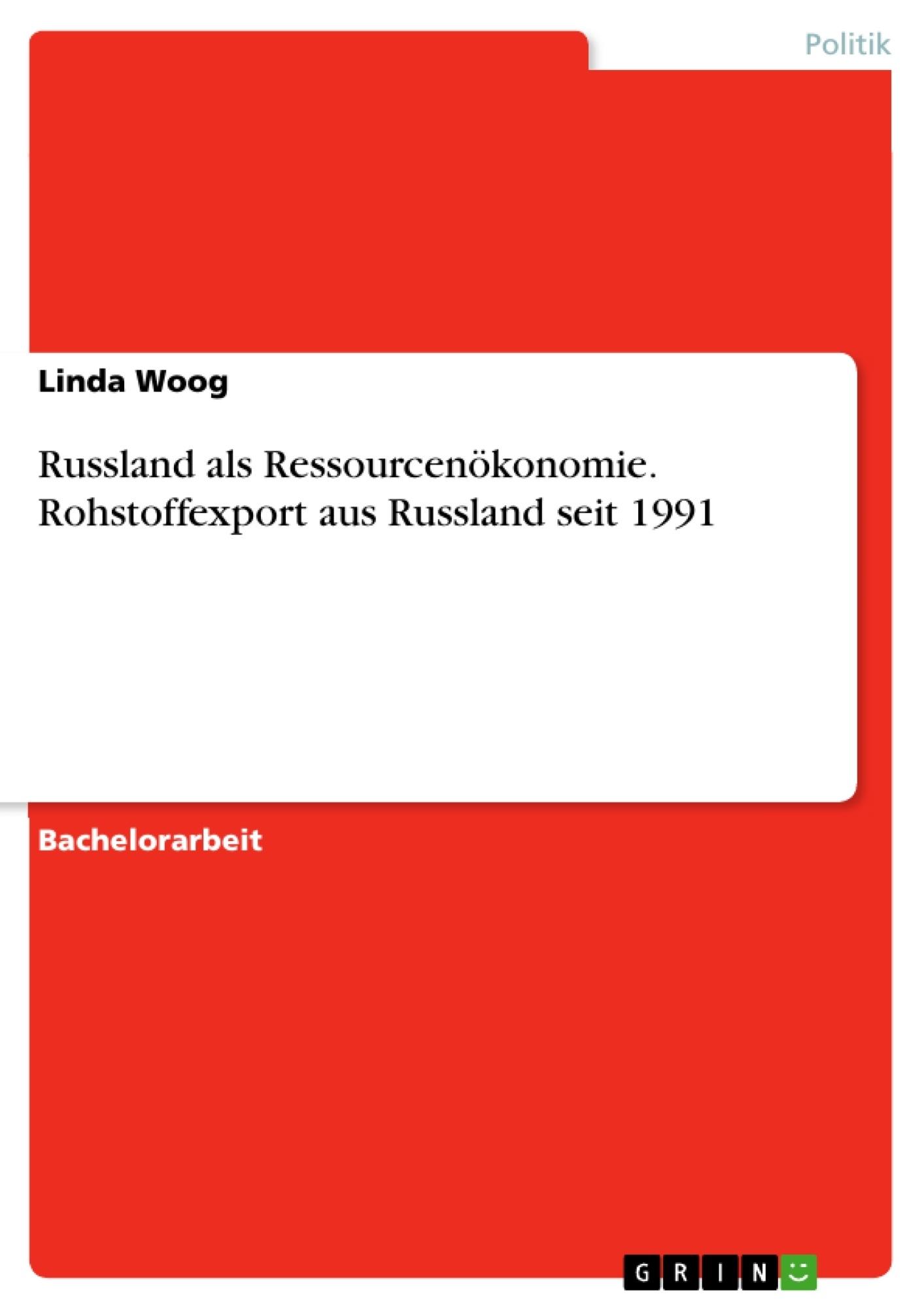 Titel: Russland als Ressourcenökonomie. Rohstoffexport aus Russland seit 1991