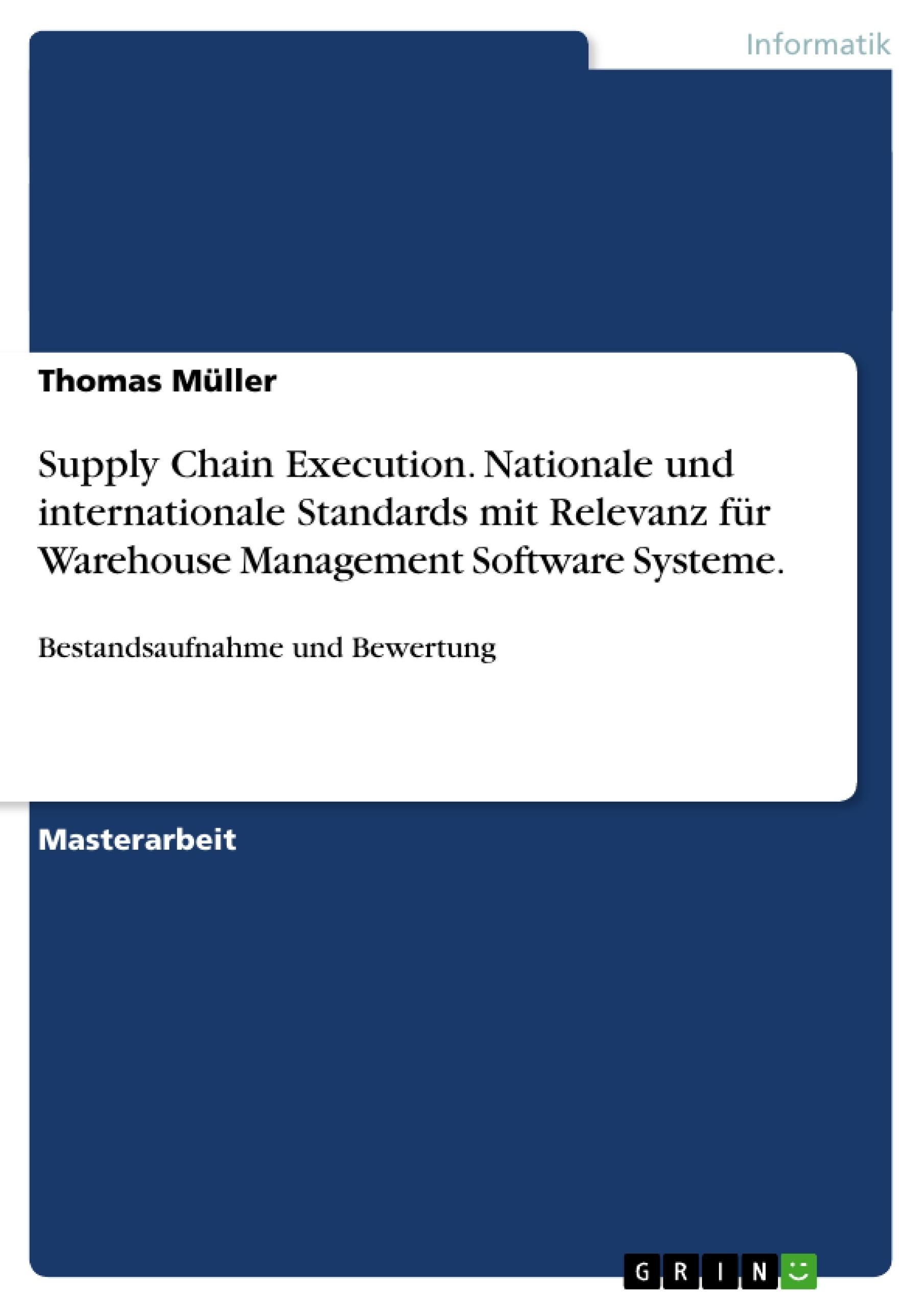 Titel: Supply Chain Execution. Nationale und internationale Standards mit Relevanz für Warehouse Management Software Systeme.