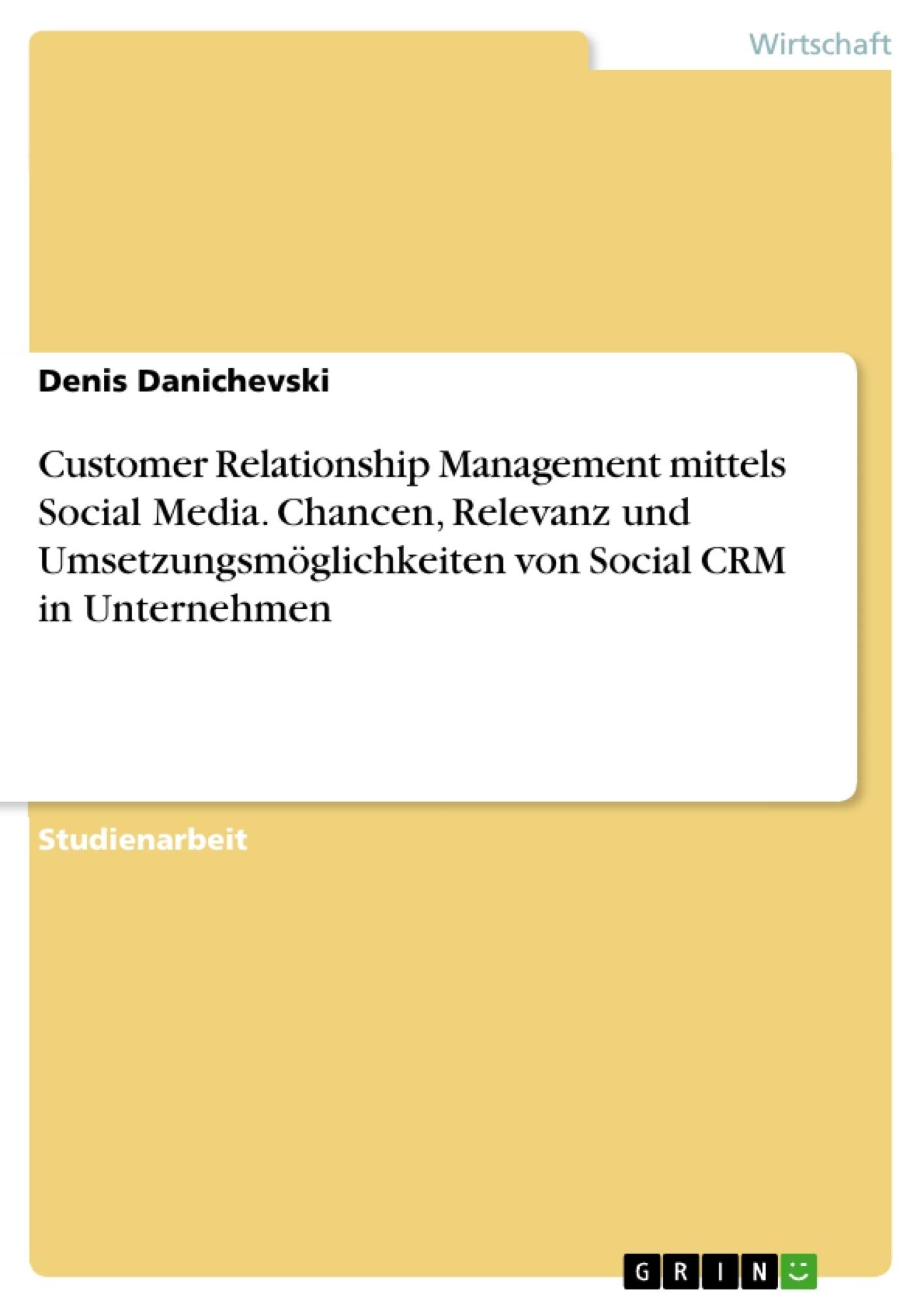 Titel: Customer Relationship Management mittels Social Media. Chancen, Relevanz und Umsetzungsmöglichkeiten von Social CRM in Unternehmen
