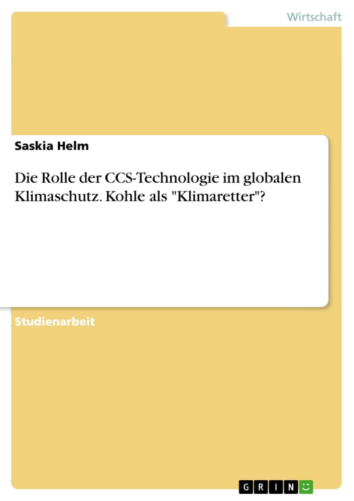"""Titel: Die Rolle der CCS-Technologie im globalen Klimaschutz. Kohle als """"Klimaretter""""?"""