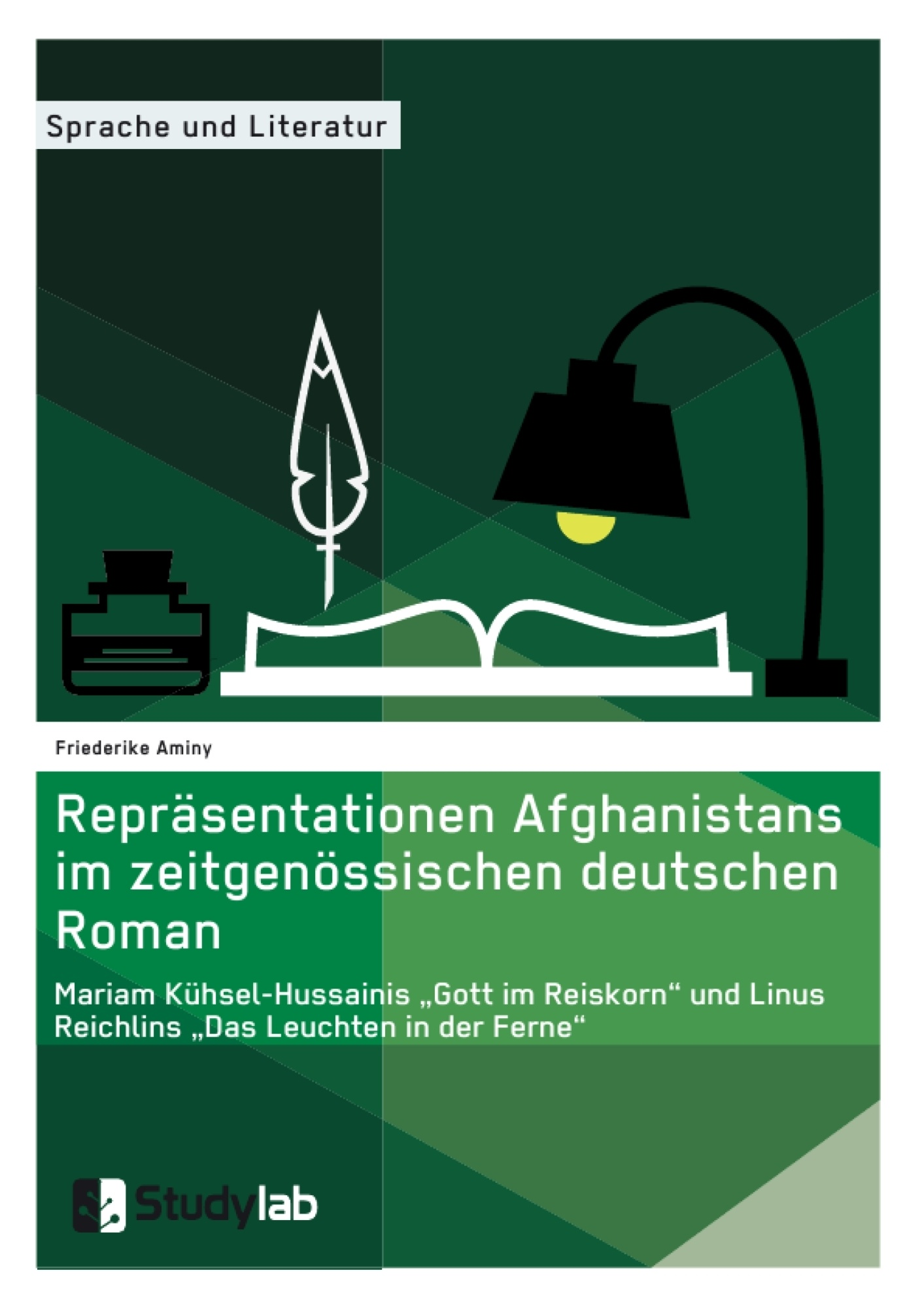 """Titel: Repräsentationen Afghanistans im zeitgenössischen deutschen Roman. Mariam Kühsel-Hussainis """"Gott im Reiskorn"""" und Linus Reichlins """"Das Leuchten in der Ferne"""""""