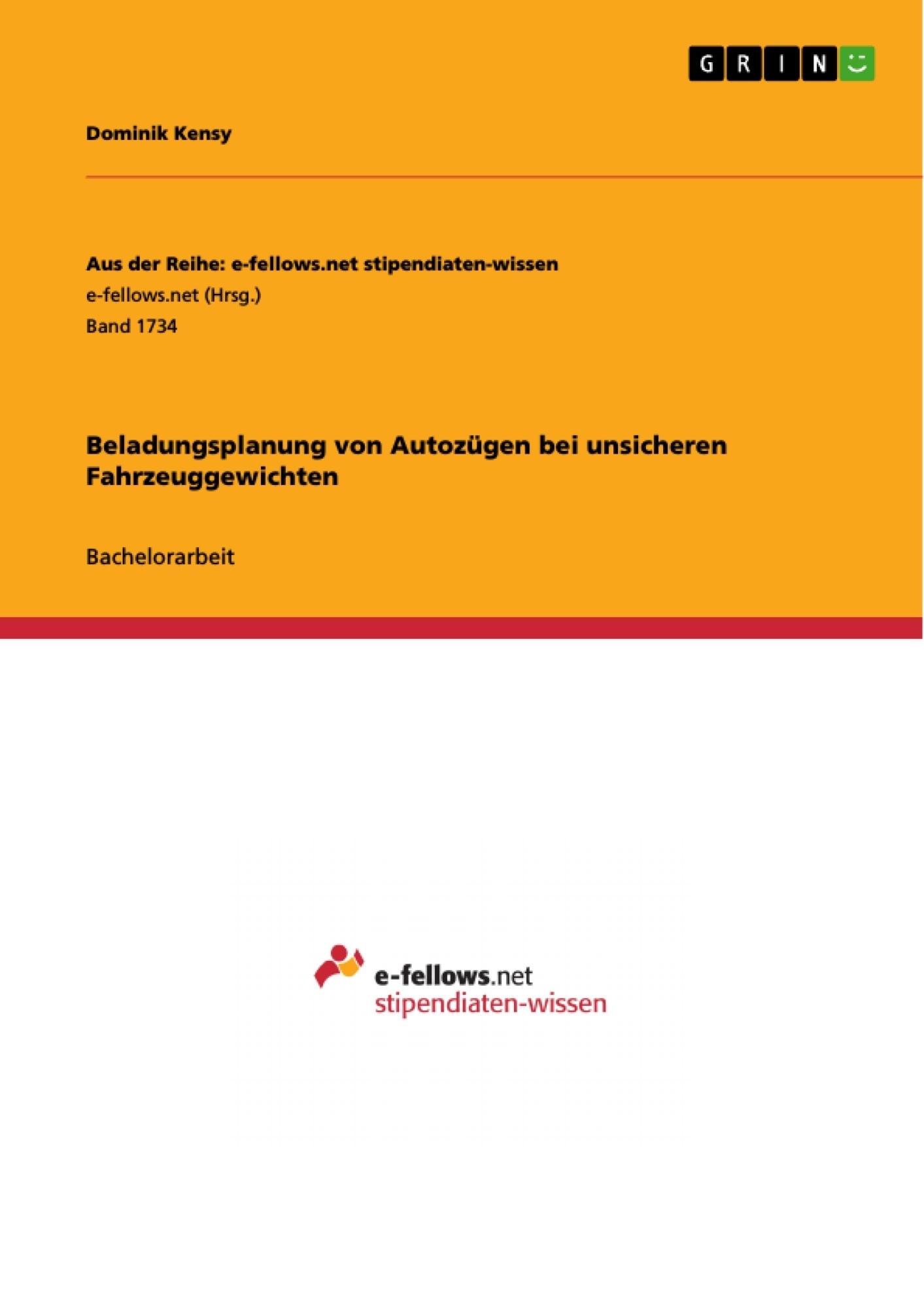 Titel: Beladungsplanung von Autozügen bei unsicheren Fahrzeuggewichten