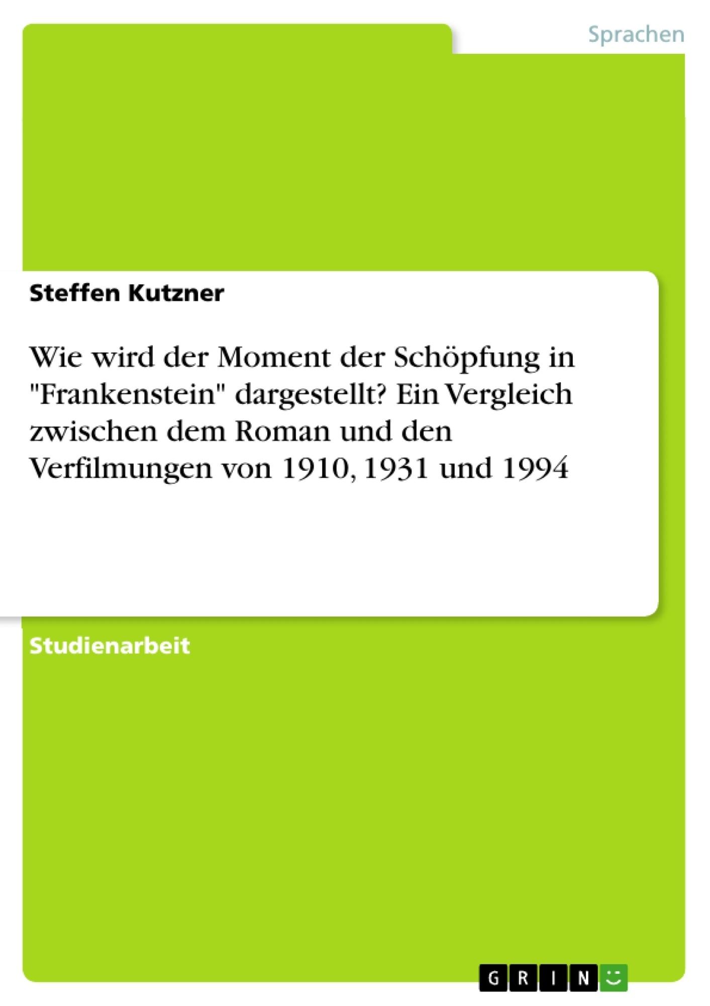 """Titel: Wie wird der Moment der Schöpfung in """"Frankenstein"""" dargestellt? Ein Vergleich zwischen dem Roman und den Verfilmungen von 1910, 1931 und 1994"""