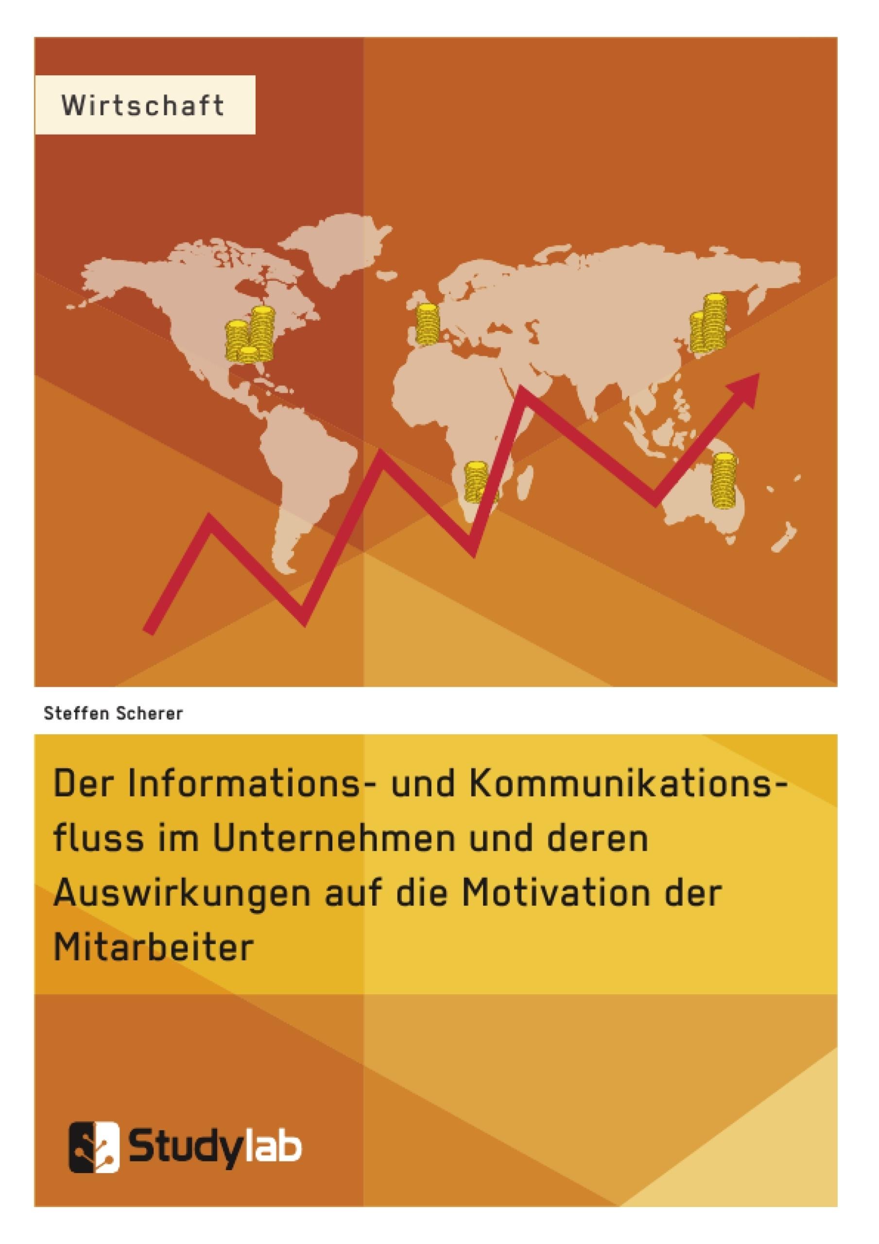 Titel: Der Informations- und Kommunikationsfluss im Unternehmen und deren Auswirkungen auf die Motivation der Mitarbeiter