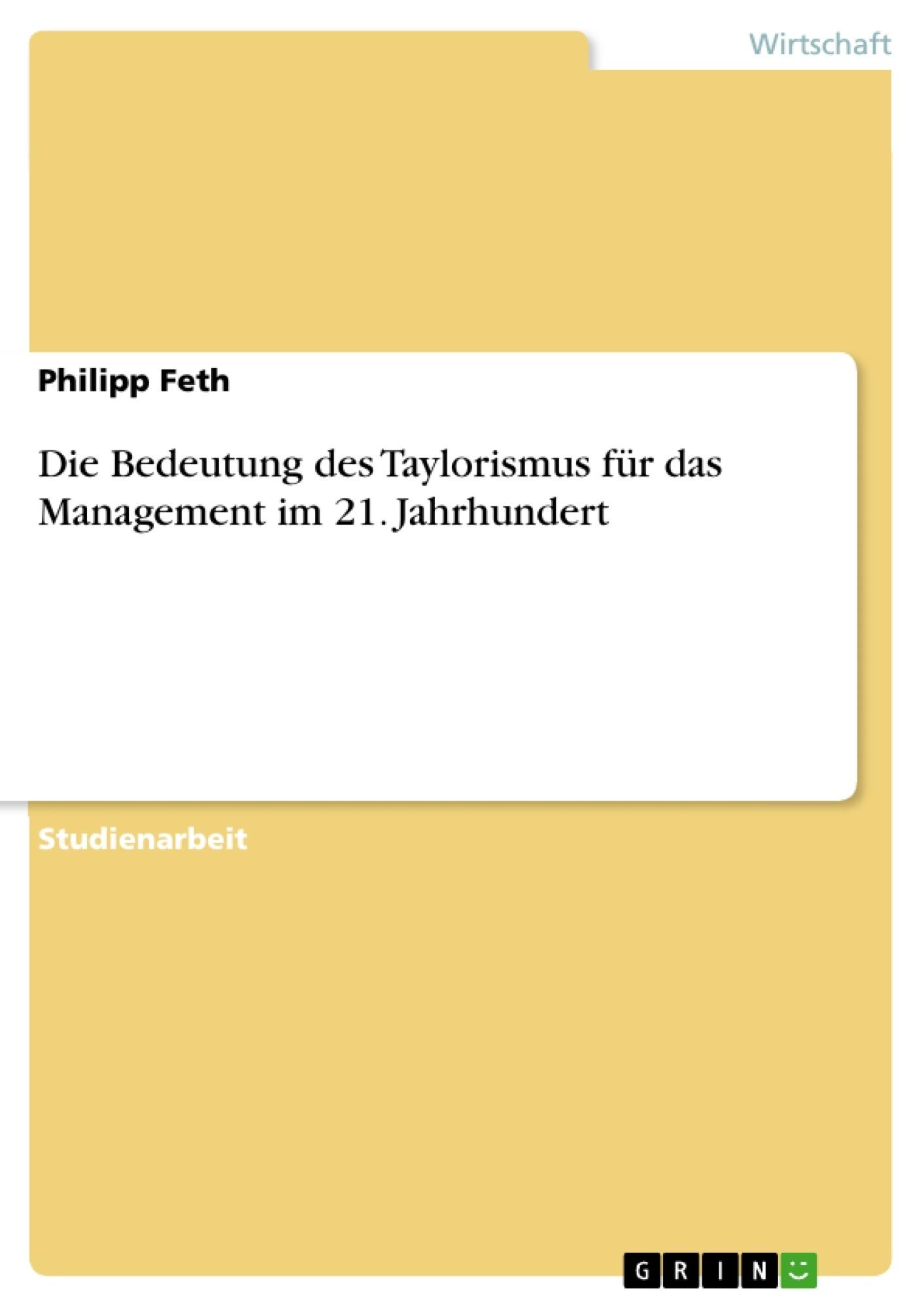Titel: Die Bedeutung des Taylorismus für das Management im 21. Jahrhundert