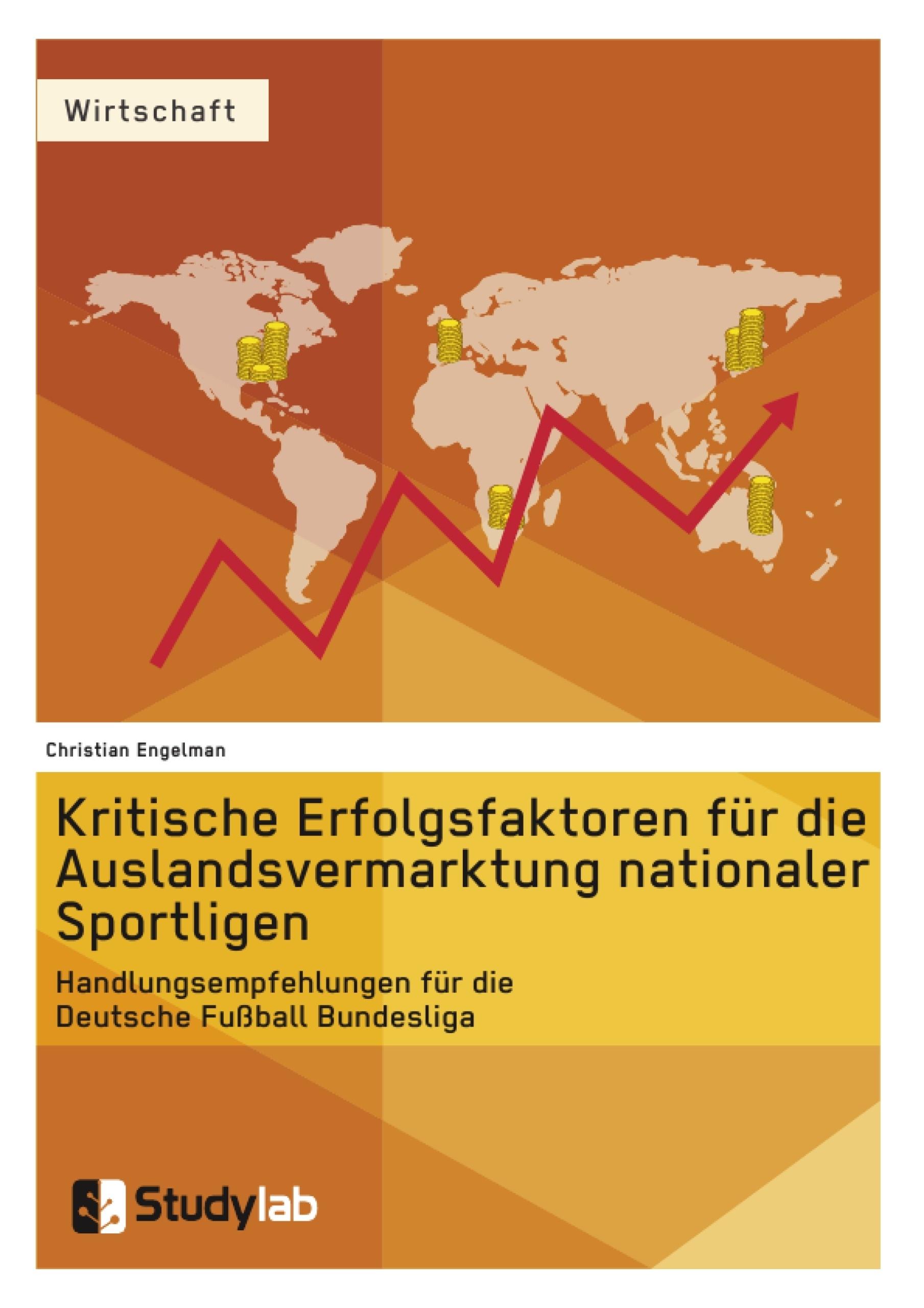 Titel: Kritische Erfolgsfaktoren für die Auslandsvermarktung nationaler Sportligen