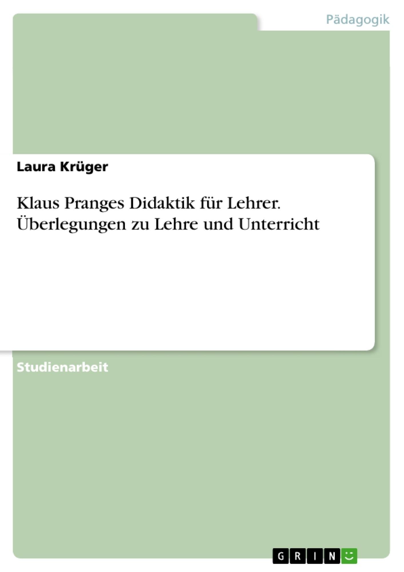 Titel: Klaus Pranges Didaktik für Lehrer. Überlegungen zu Lehre und Unterricht