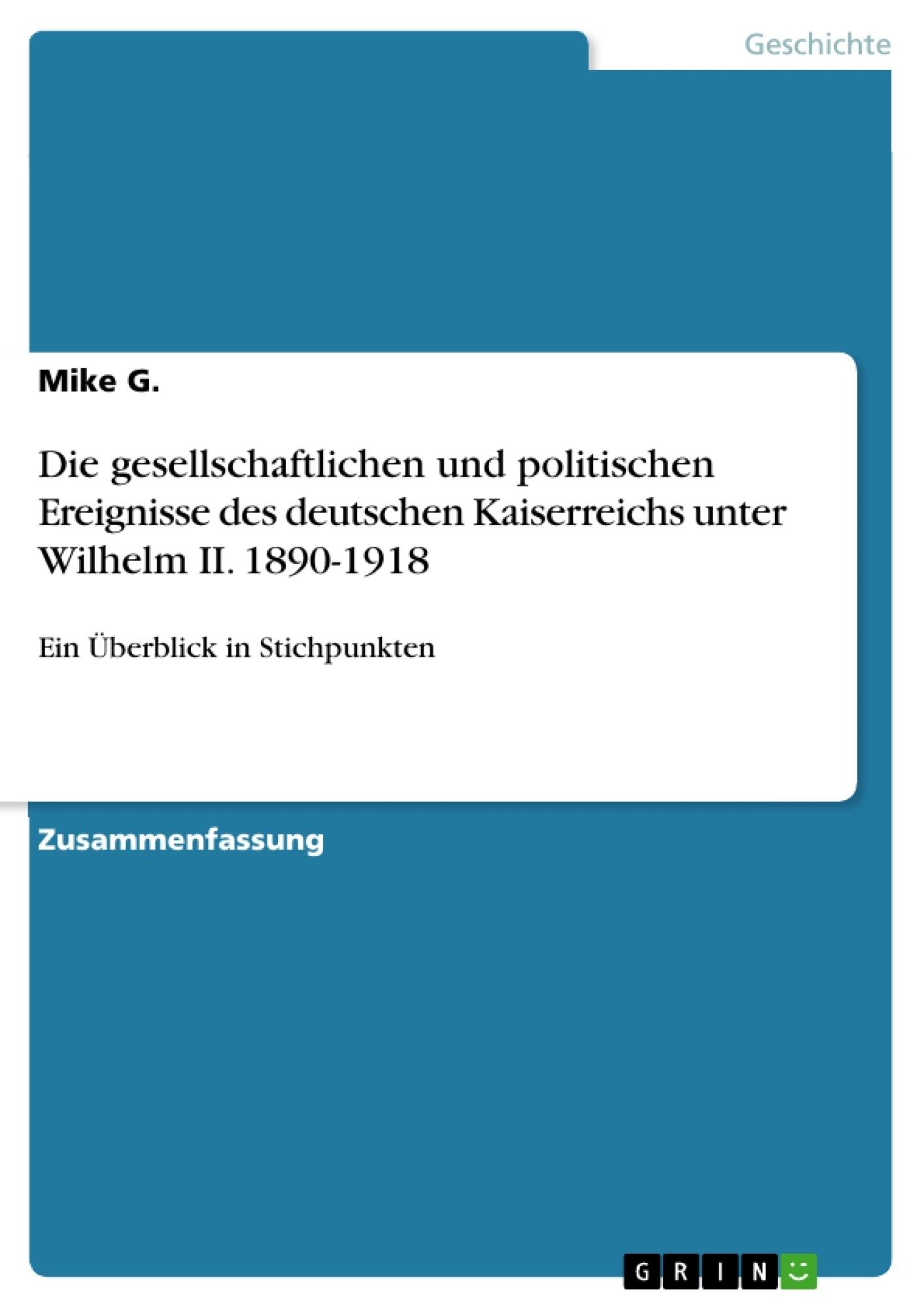 Titel: Die gesellschaftlichen und politischen Ereignisse des deutschen Kaiserreichs unter Wilhelm II. 1890-1918