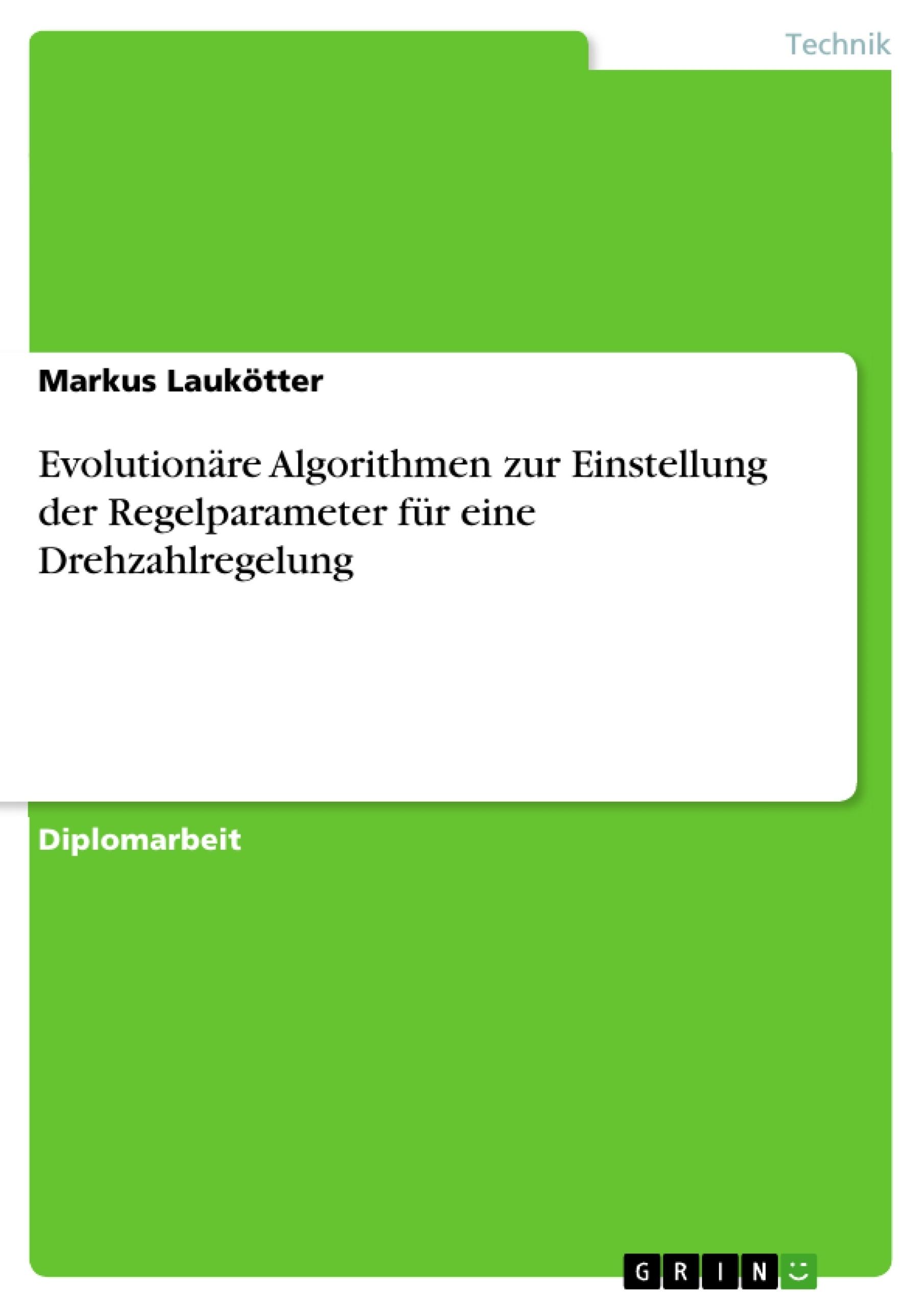 Titel: Evolutionäre Algorithmen zur Einstellung der Regelparameter für eine Drehzahlregelung