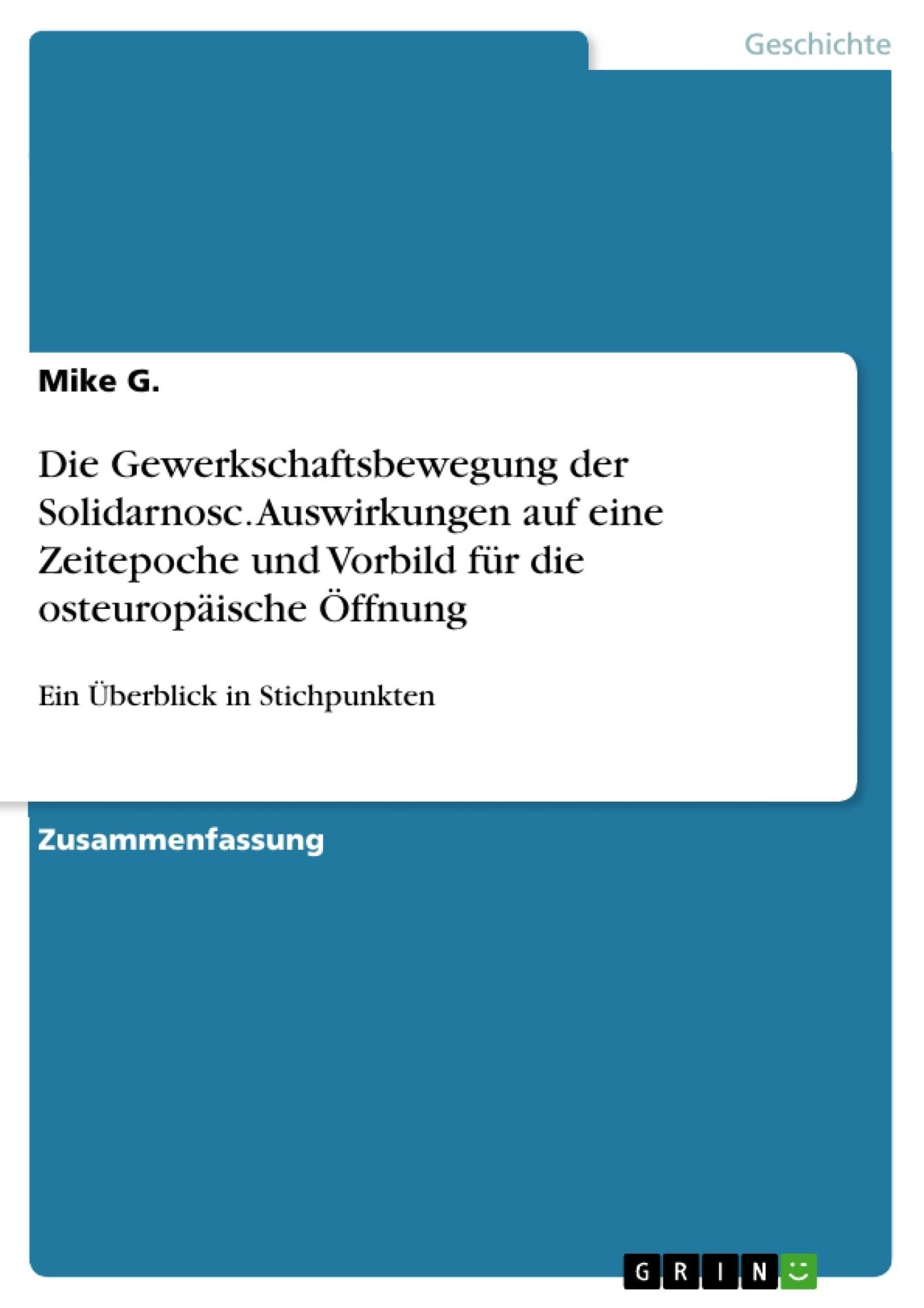 Titel: Die Gewerkschaftsbewegung der Solidarnosc. Auswirkungen auf eine Zeitepoche und Vorbild für die osteuropäische Öffnung