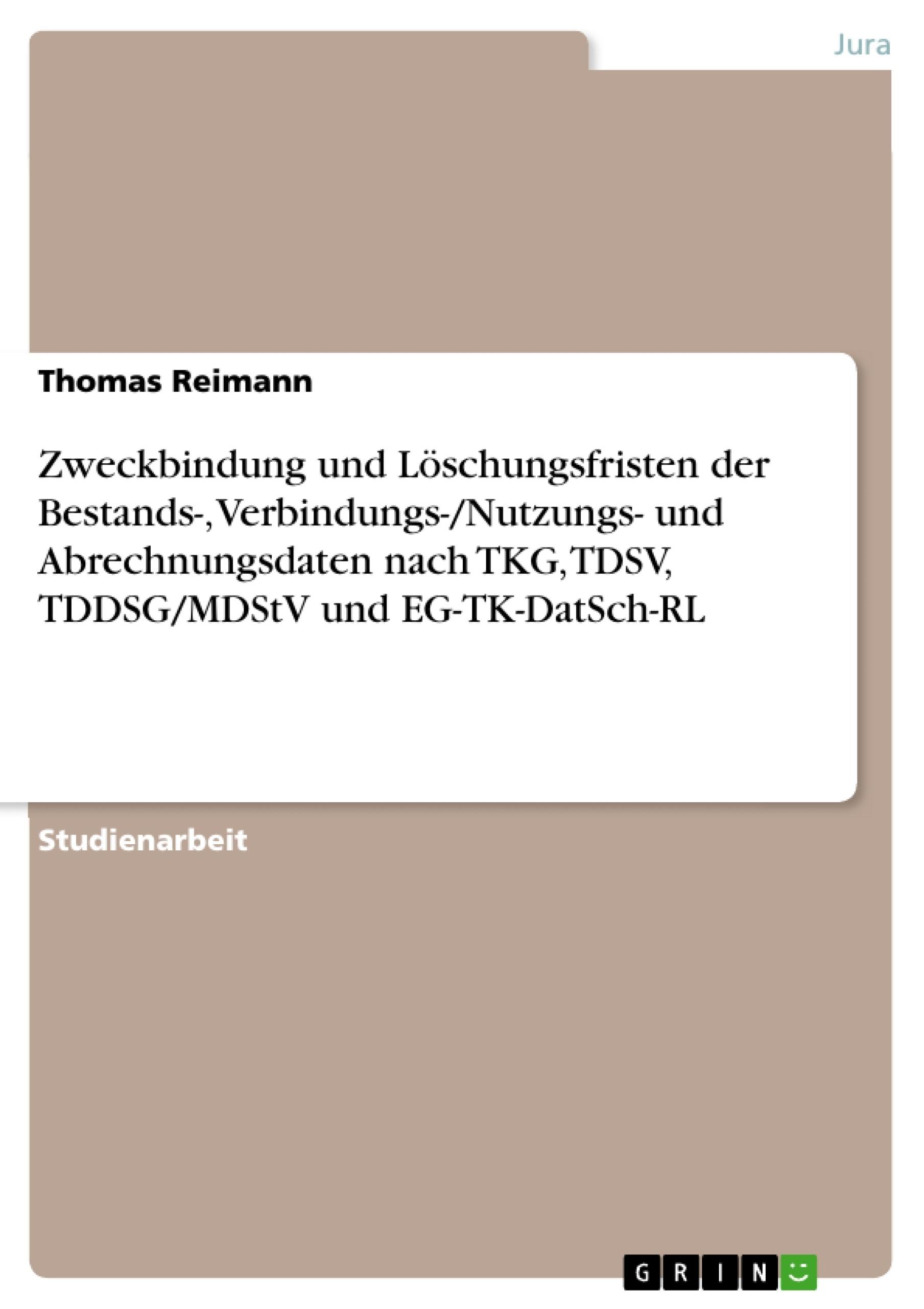 Titel: Zweckbindung und Löschungsfristen der Bestands-, Verbindungs-/Nutzungs- und Abrechnungsdaten nach TKG, TDSV, TDDSG/MDStV und EG-TK-DatSch-RL