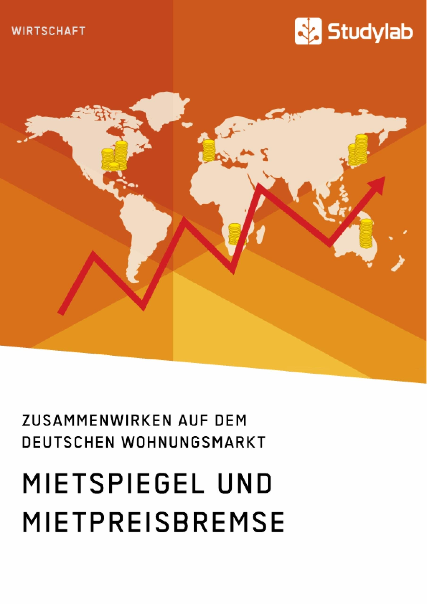Titel: Mietspiegel und Mietpreisbremse. Zusammenwirken auf dem deutschen Wohnungsmarkt