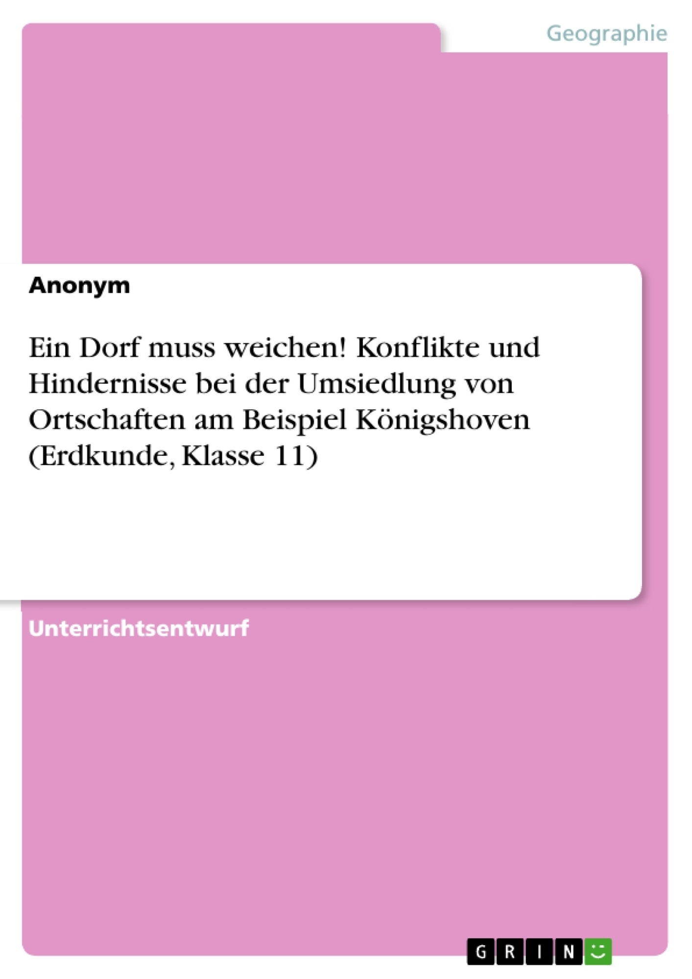 Titel: Ein Dorf muss weichen! Konflikte und Hindernisse bei der Umsiedlung von Ortschaften am Beispiel Königshoven (Erdkunde, Klasse 11)