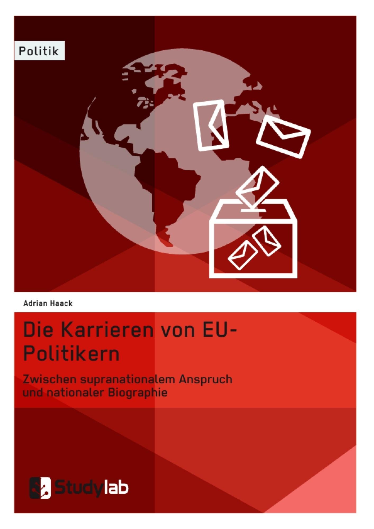 Titel: Die Karrieren von EU-Politikern. Zwischen supranationalem Anspruch und nationaler Biographie