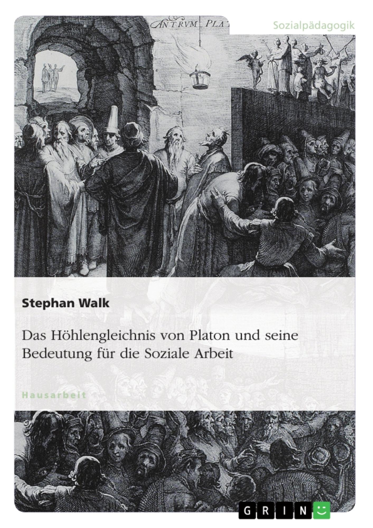 Titel: Das Höhlengleichnis von Platon und seine Bedeutung für die Soziale Arbeit