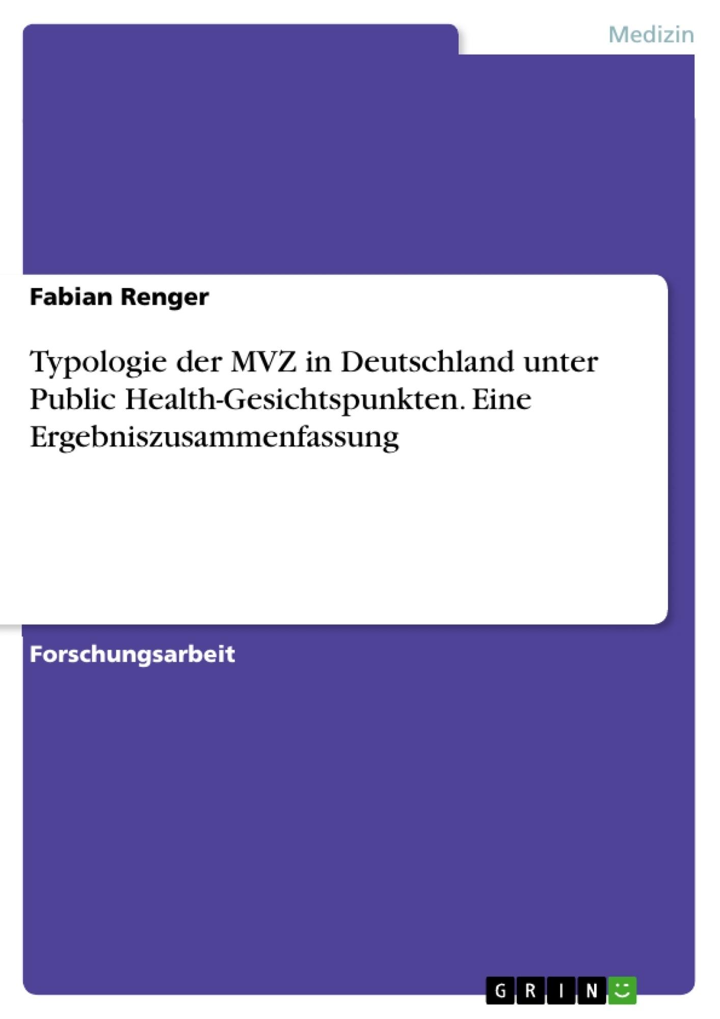 Titel: Typologie der MVZ in Deutschland unter Public Health-Gesichtspunkten. Eine Ergebniszusammenfassung