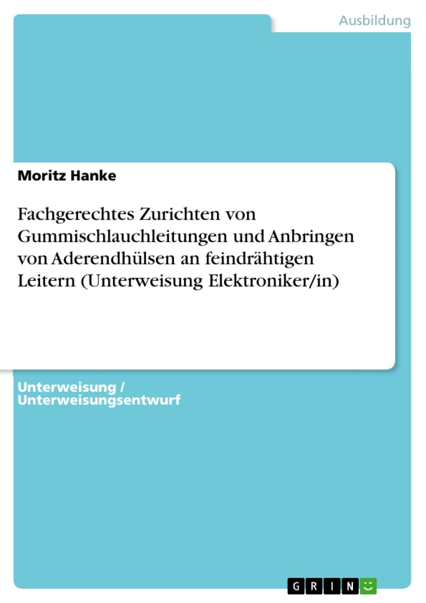 Titel: Fachgerechtes Zurichten von Gummischlauchleitungen und Anbringen von Aderendhülsen an feindrähtigen Leitern (Unterweisung Elektroniker/in)