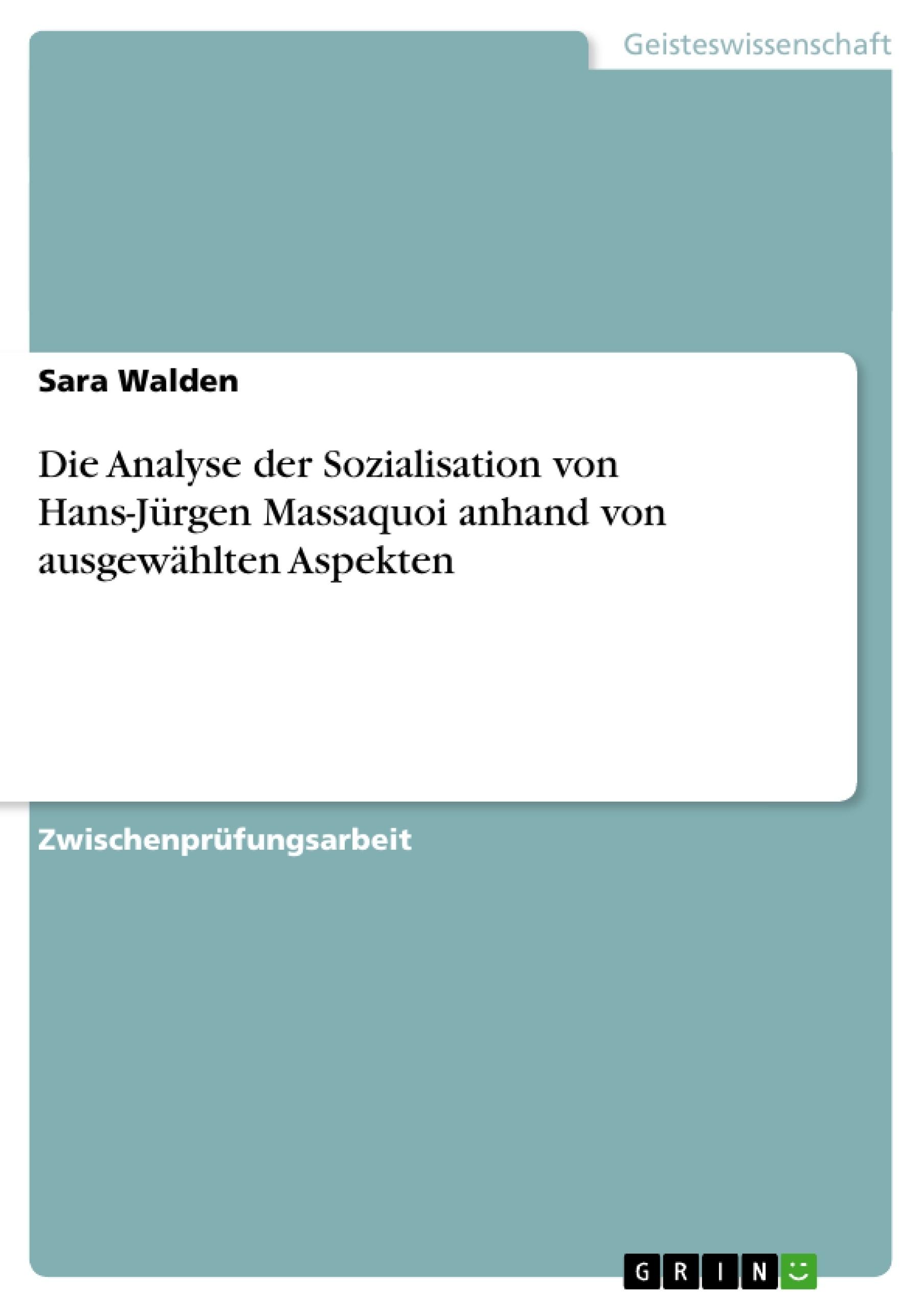 Titel: Die Analyse der Sozialisation von Hans-Jürgen Massaquoi anhand von ausgewählten Aspekten