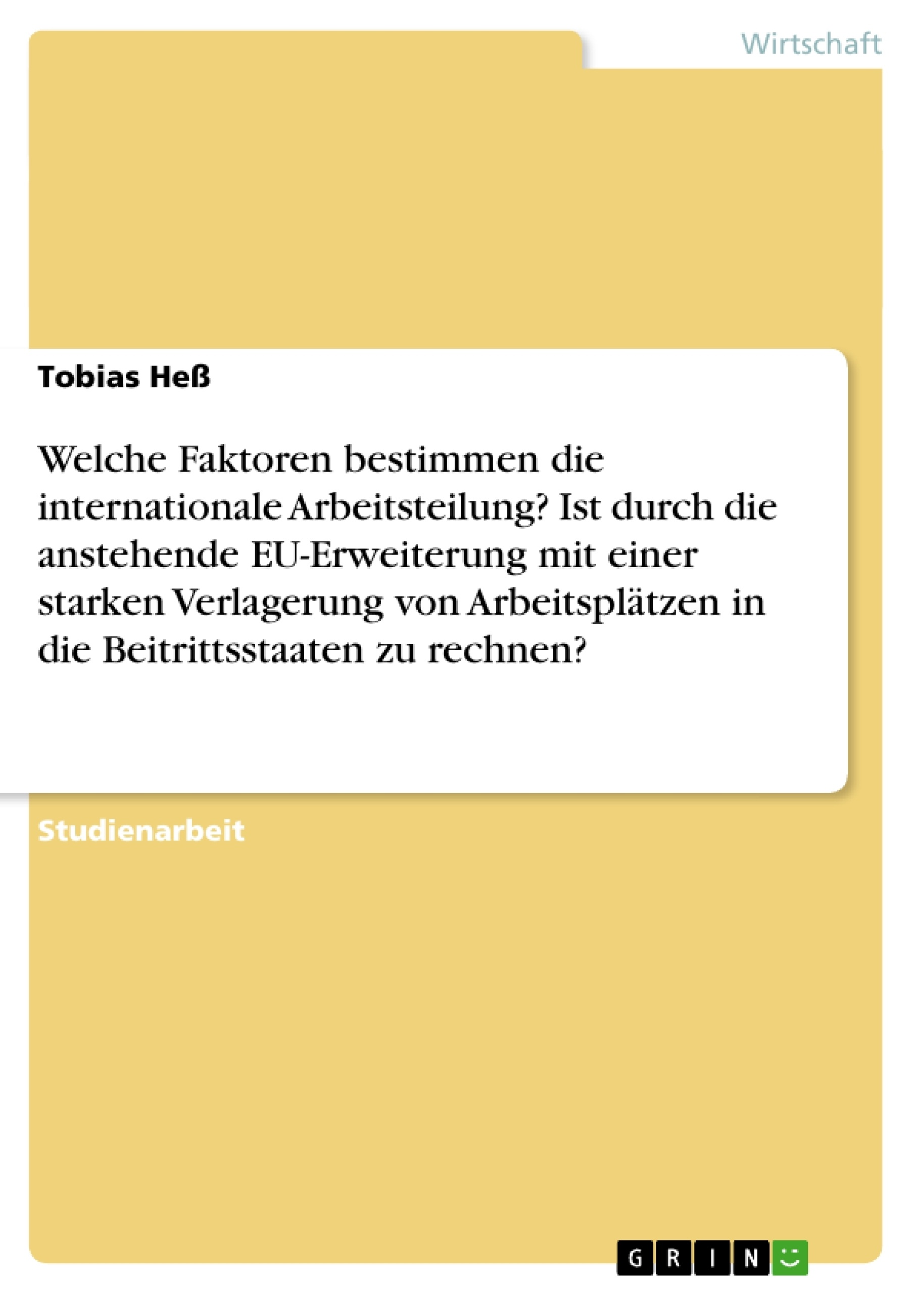Titel: Welche Faktoren bestimmen die internationale Arbeitsteilung? Ist durch die anstehende EU-Erweiterung mit einer starken Verlagerung von Arbeitsplätzen in die Beitrittsstaaten zu rechnen?
