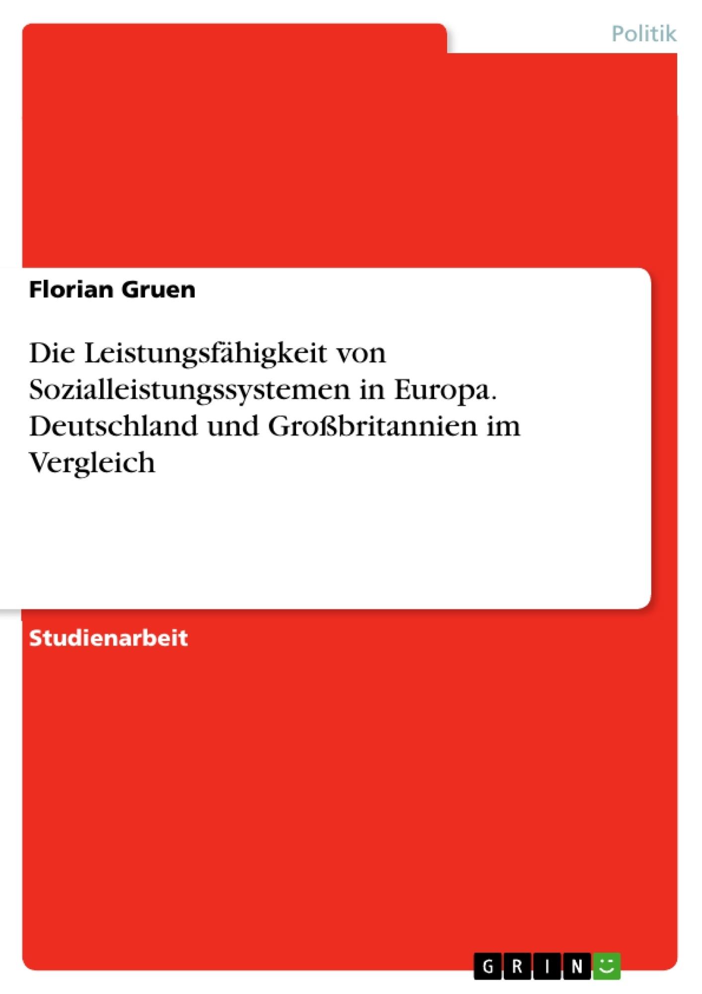 Titel: Die Leistungsfähigkeit von Sozialleistungssystemen in Europa. Deutschland und Großbritannien im Vergleich