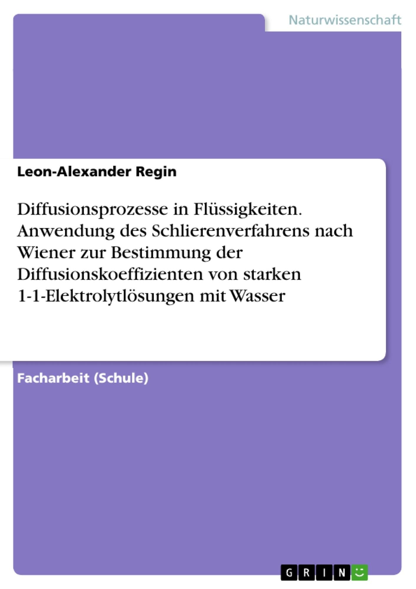 Titel: Diffusionsprozesse in Flüssigkeiten. Anwendung des Schlierenverfahrens nach Wiener zur Bestimmung der Diffusionskoeffizienten von starken 1-1-Elektrolytlösungen mit Wasser