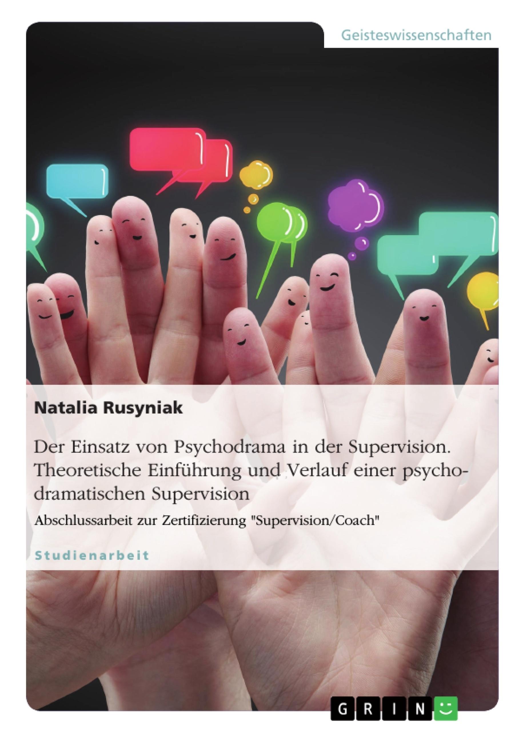 Titel: Der Einsatz von Psychodrama in der Supervision. Theoretische Einführung und Verlauf einer psychodramatischen Supervision