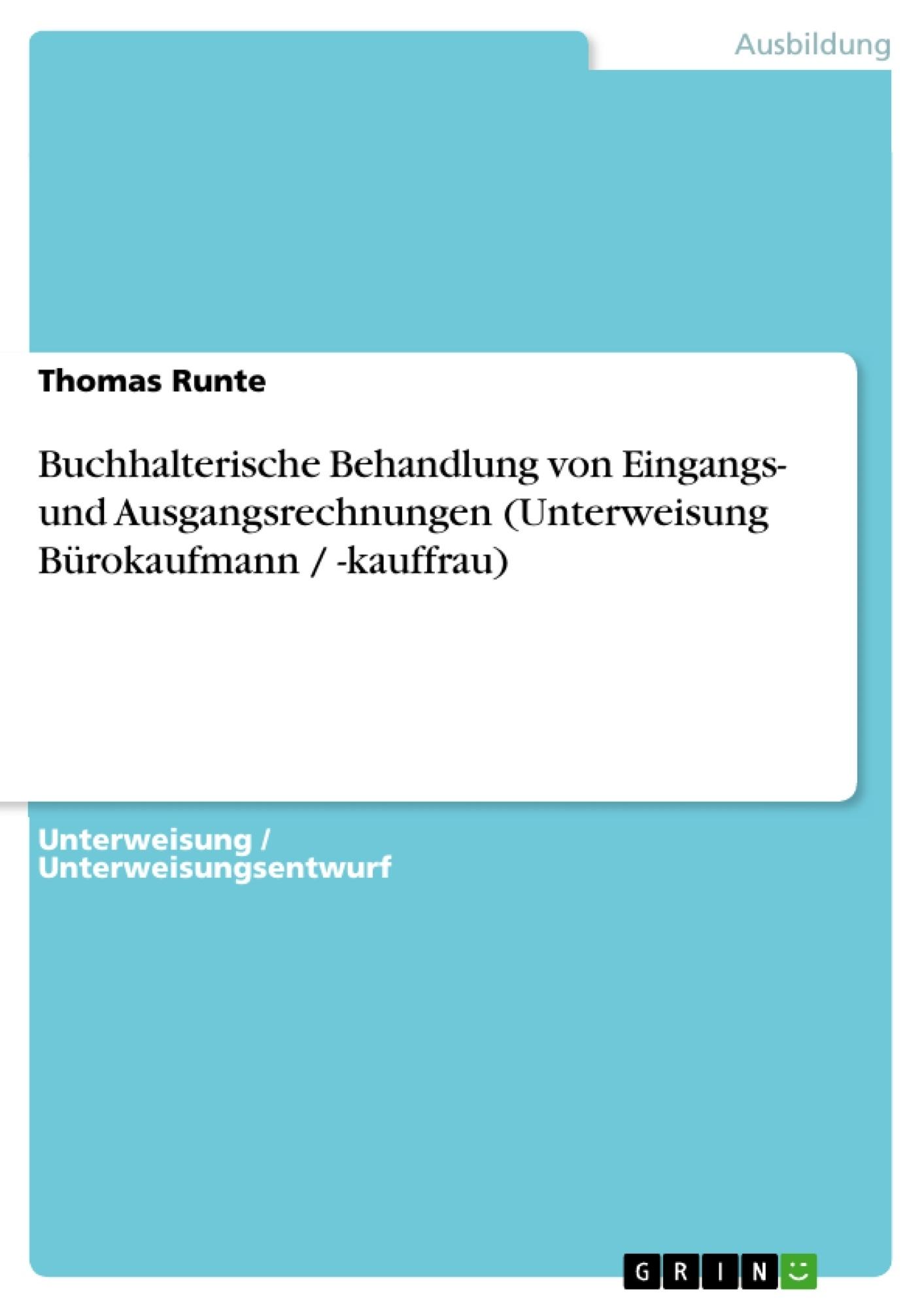 Titel: Buchhalterische Behandlung von Eingangs- und Ausgangsrechnungen (Unterweisung Bürokaufmann / -kauffrau)