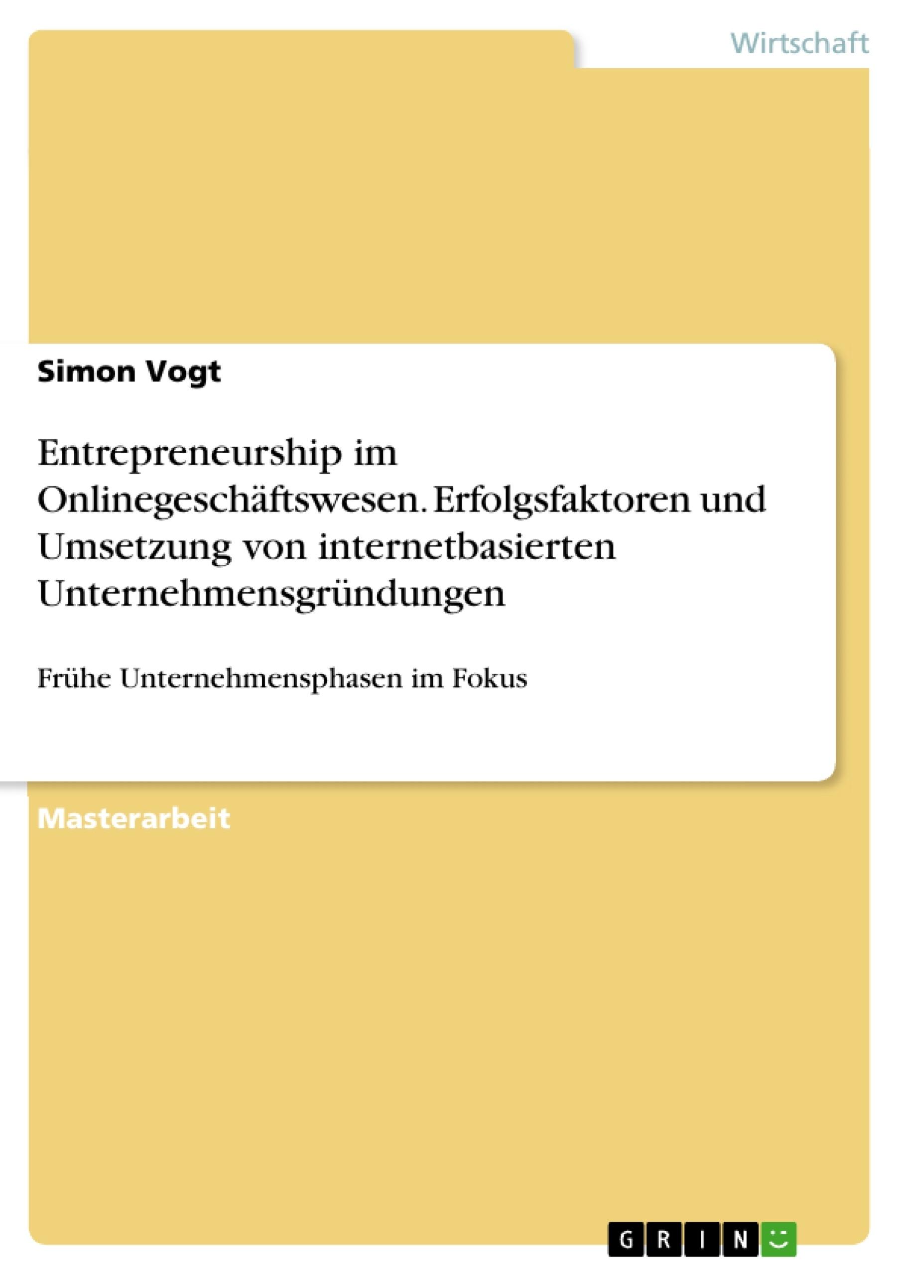 Titel: Entrepreneurship im Onlinegeschäftswesen. Erfolgsfaktoren und Umsetzung von internetbasierten Unternehmensgründungen
