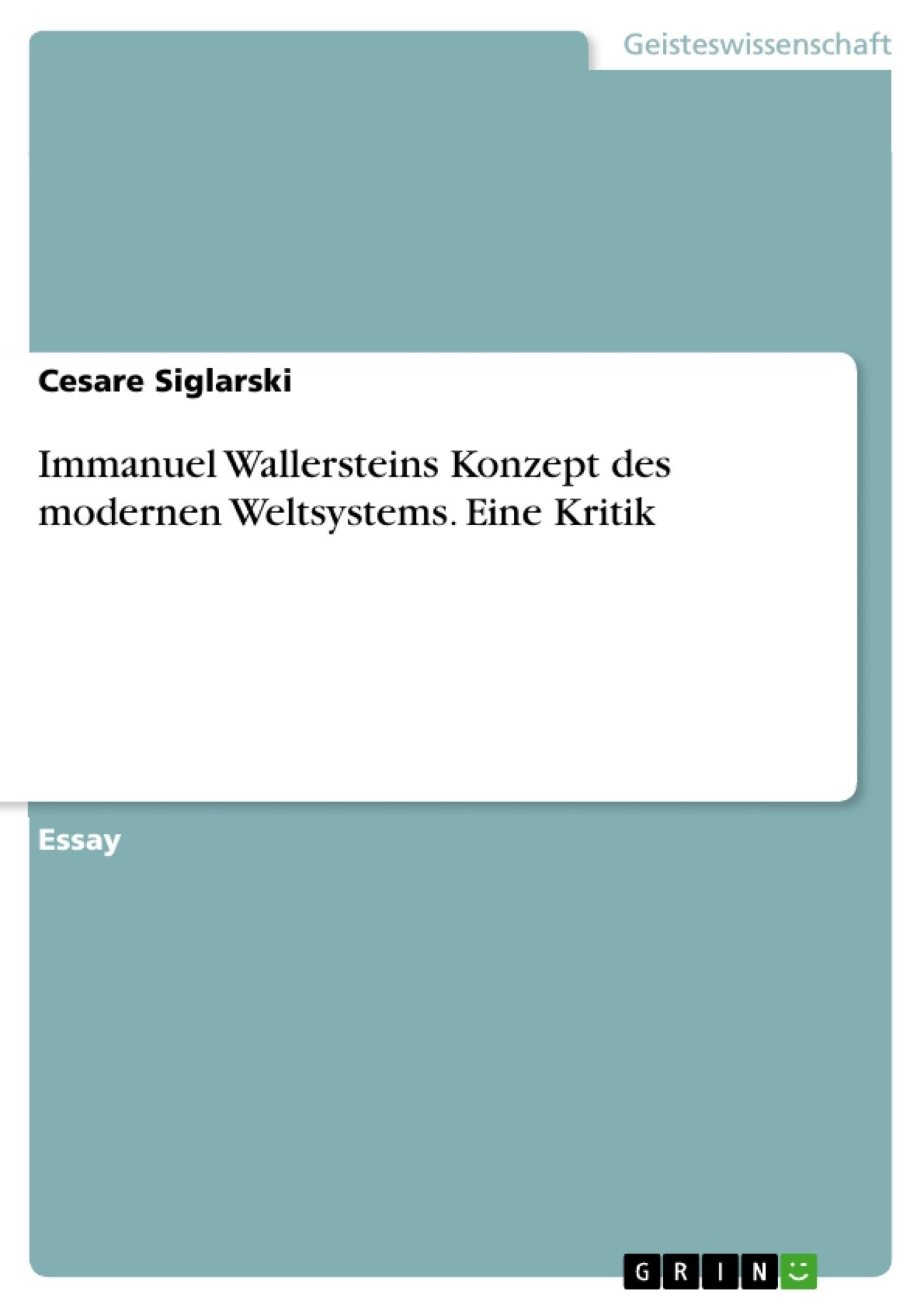 Titel: Immanuel Wallersteins Konzept des modernen Weltsystems. Eine Kritik