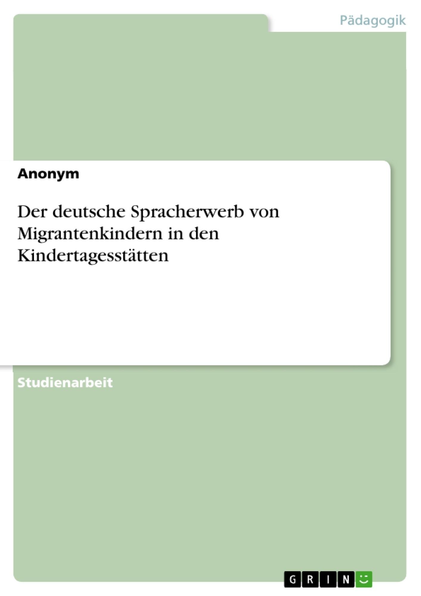 Titel: Der deutsche Spracherwerb von Migrantenkindern in den Kindertagesstätten