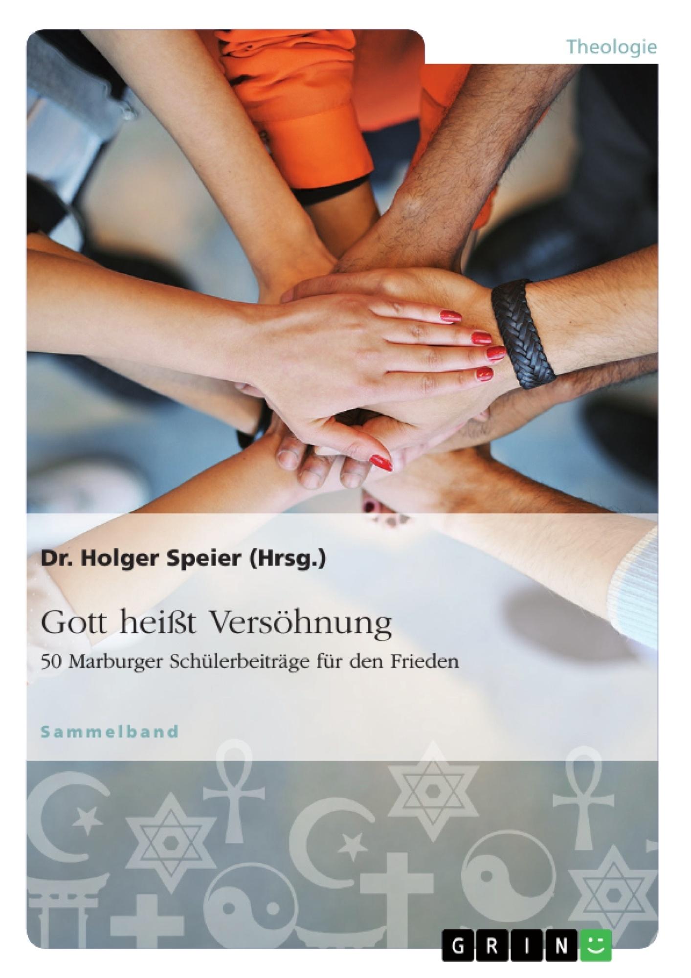 Titel: Gott heißt Versöhnung. 50 Marburger Schülerbeiträge für den Frieden
