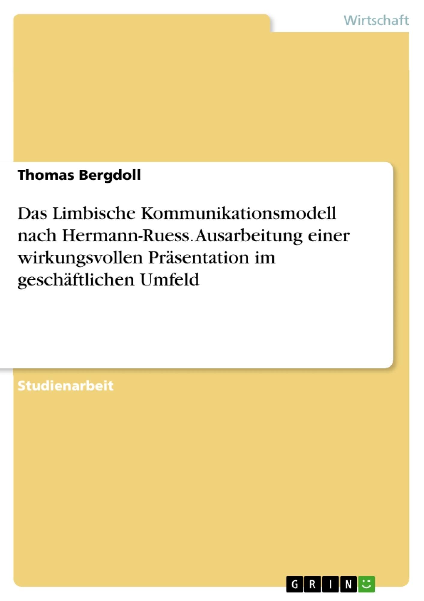 Titel: Das Limbische Kommunikationsmodell nach Hermann-Ruess. Ausarbeitung einer wirkungsvollen Präsentation im geschäftlichen Umfeld