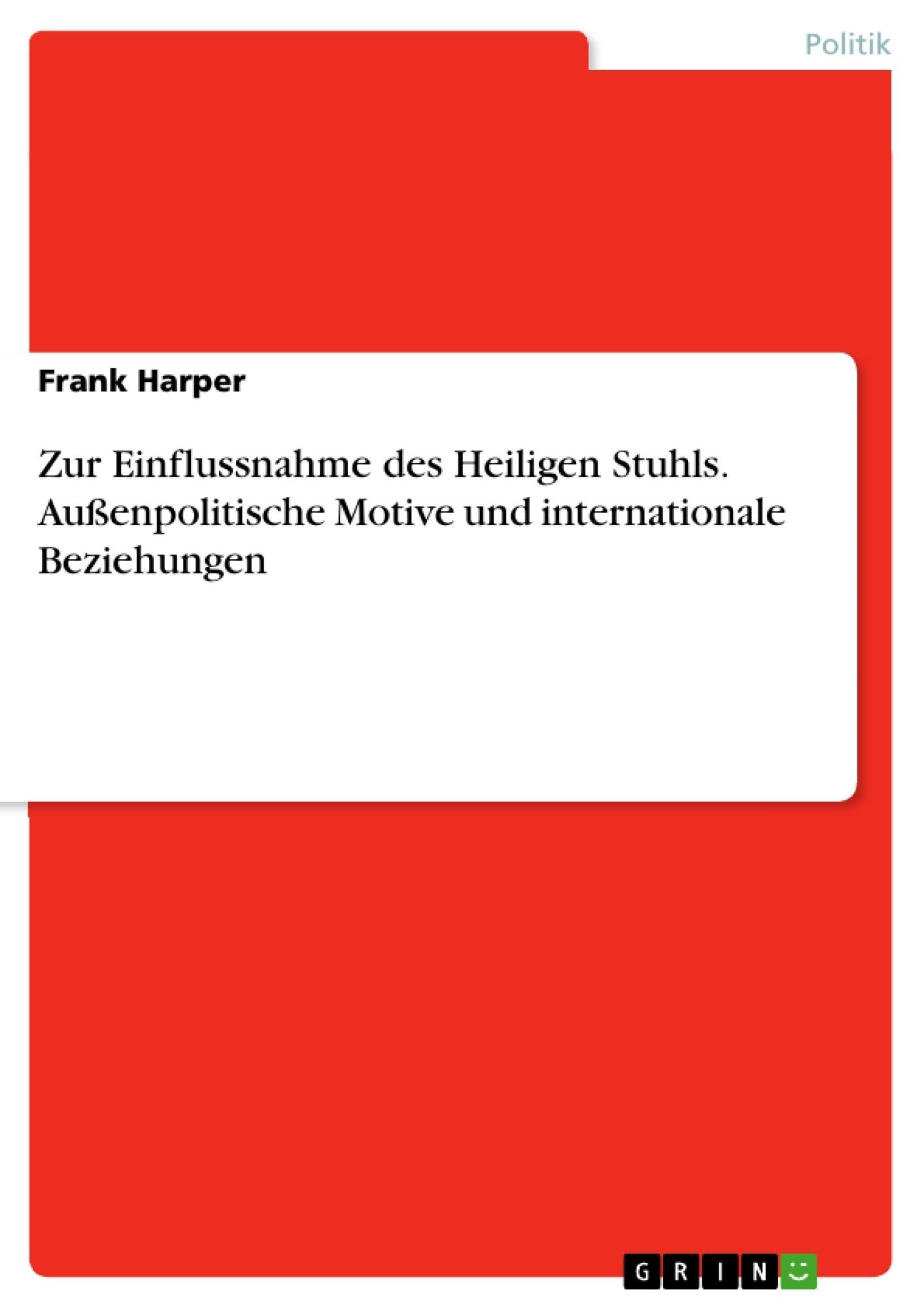 Titel: Zur Einflussnahme des Heiligen Stuhls. Außenpolitische Motive und internationale Beziehungen