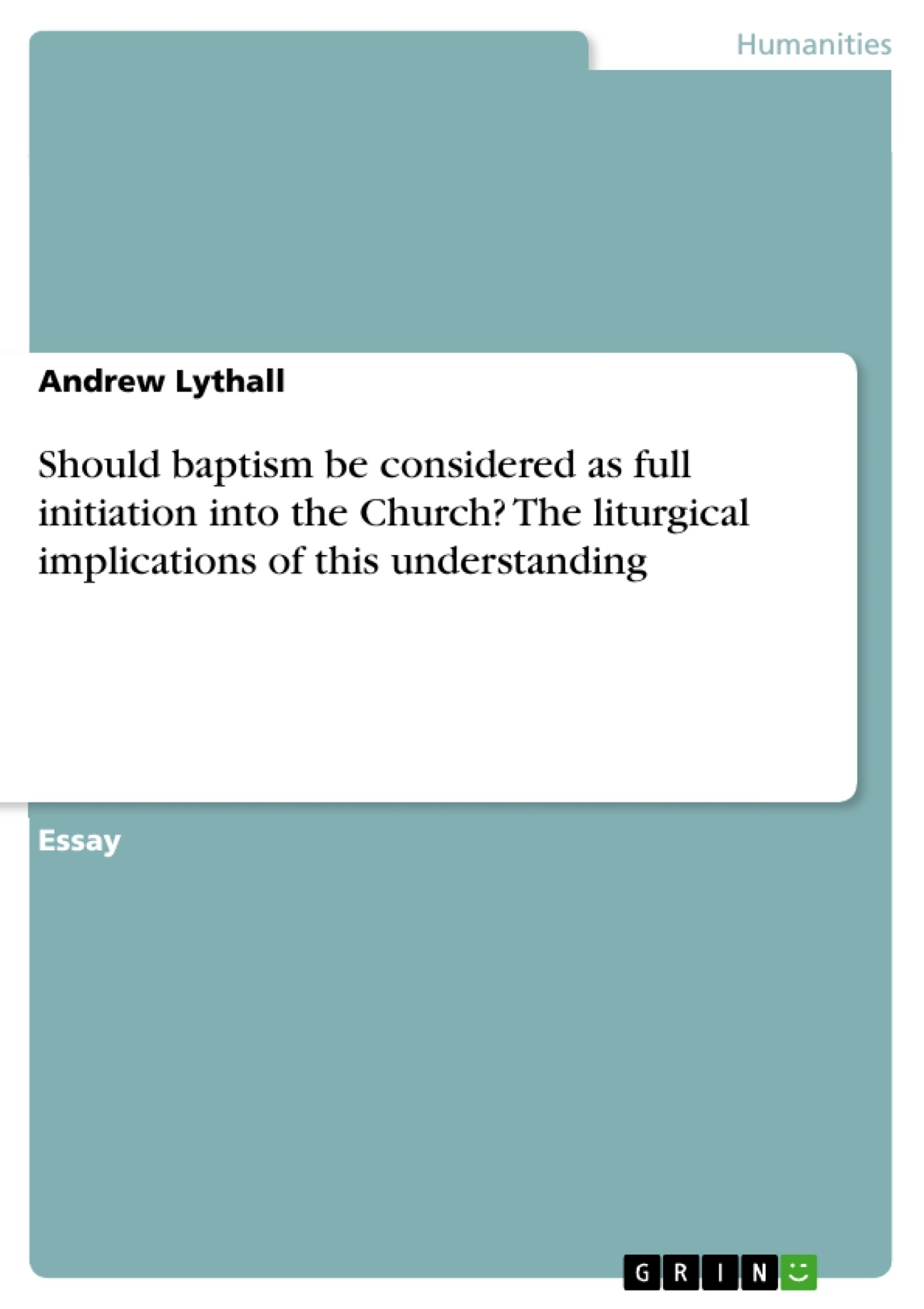 Title: Should baptism be considered as full initiation into the Church? The liturgical implications of this understanding