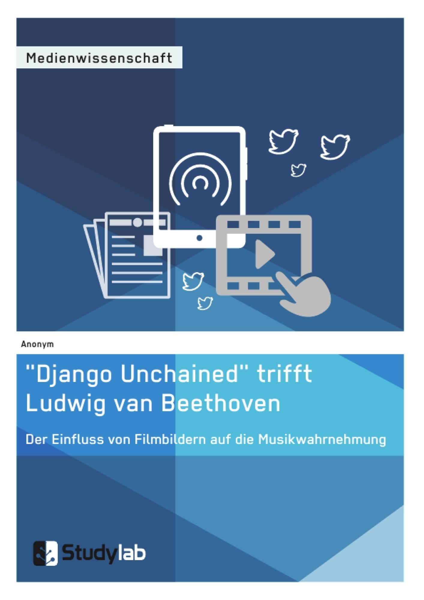 """Titel: """"Django Unchained"""" trifft Ludwig van Beethoven. Der Einfluss von Filmbildern auf die Musikwahrnehmung"""