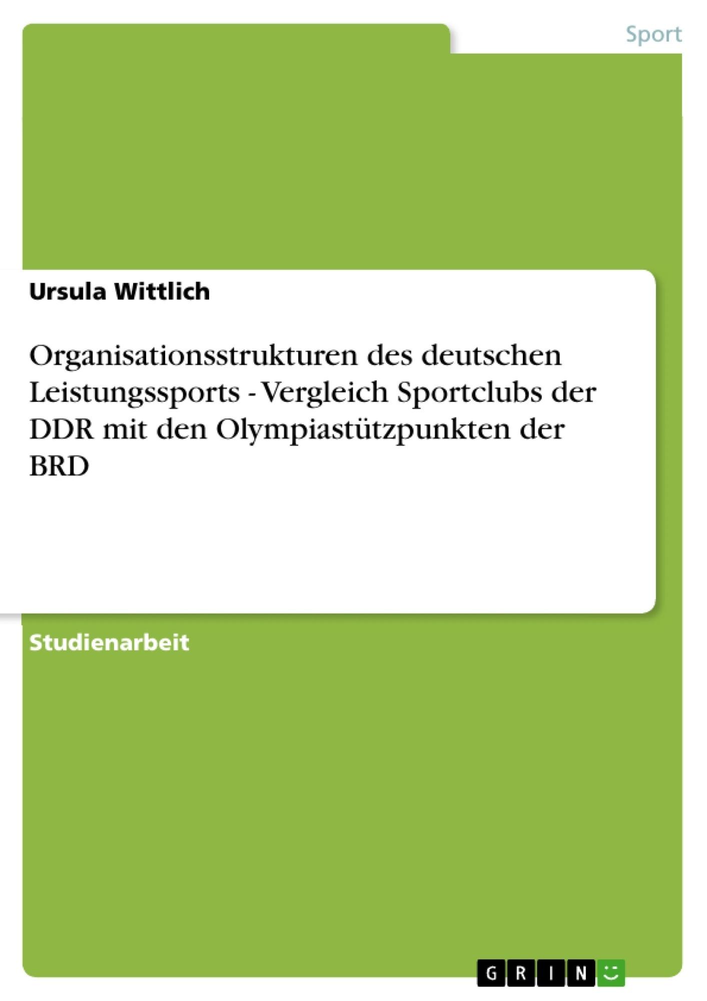 Titel: Organisationsstrukturen des deutschen Leistungssports - Vergleich Sportclubs der DDR mit den Olympiastützpunkten der BRD