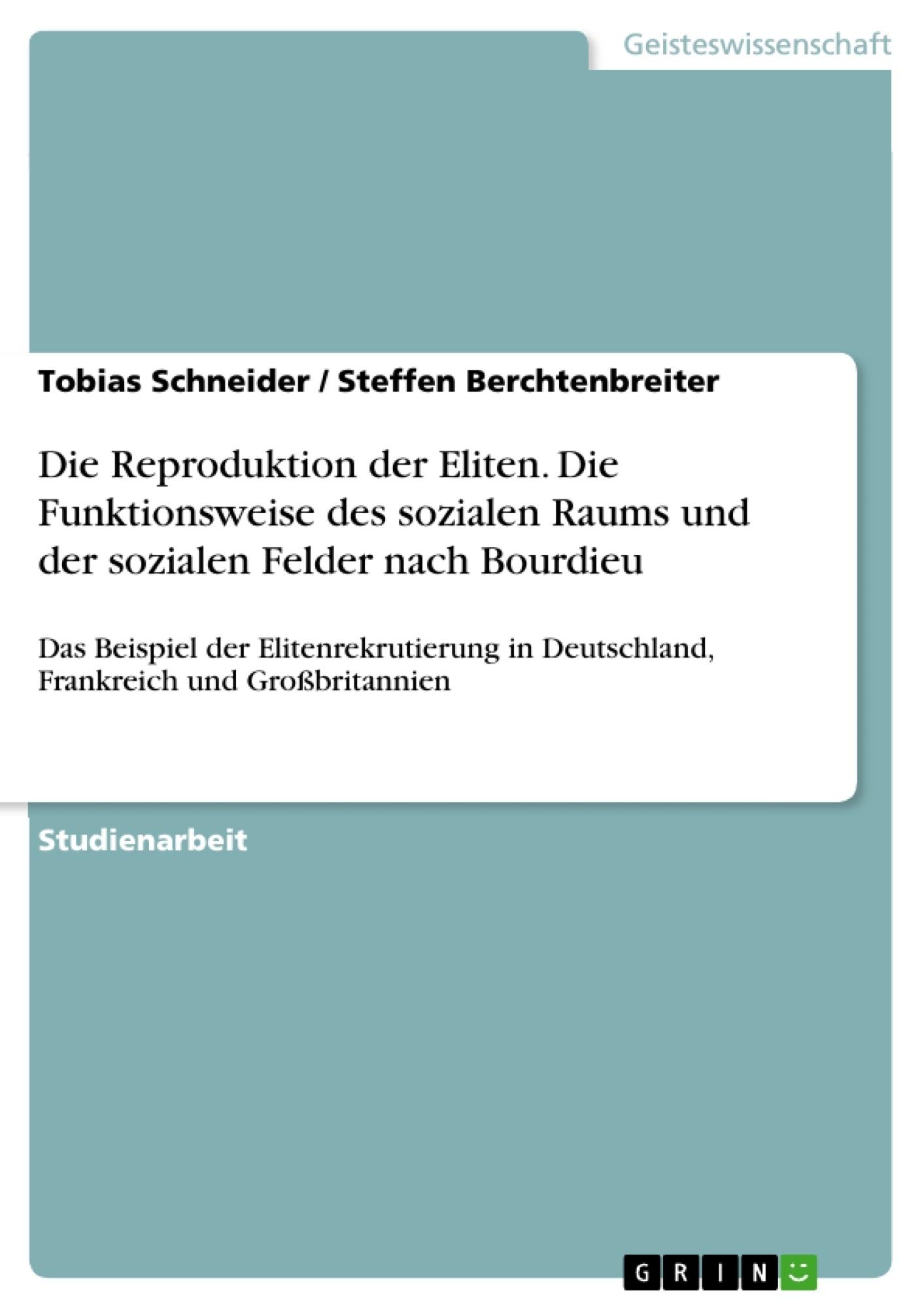 Titel: Die Reproduktion der Eliten. Die Funktionsweise des sozialen Raums und der sozialen Felder nach Bourdieu