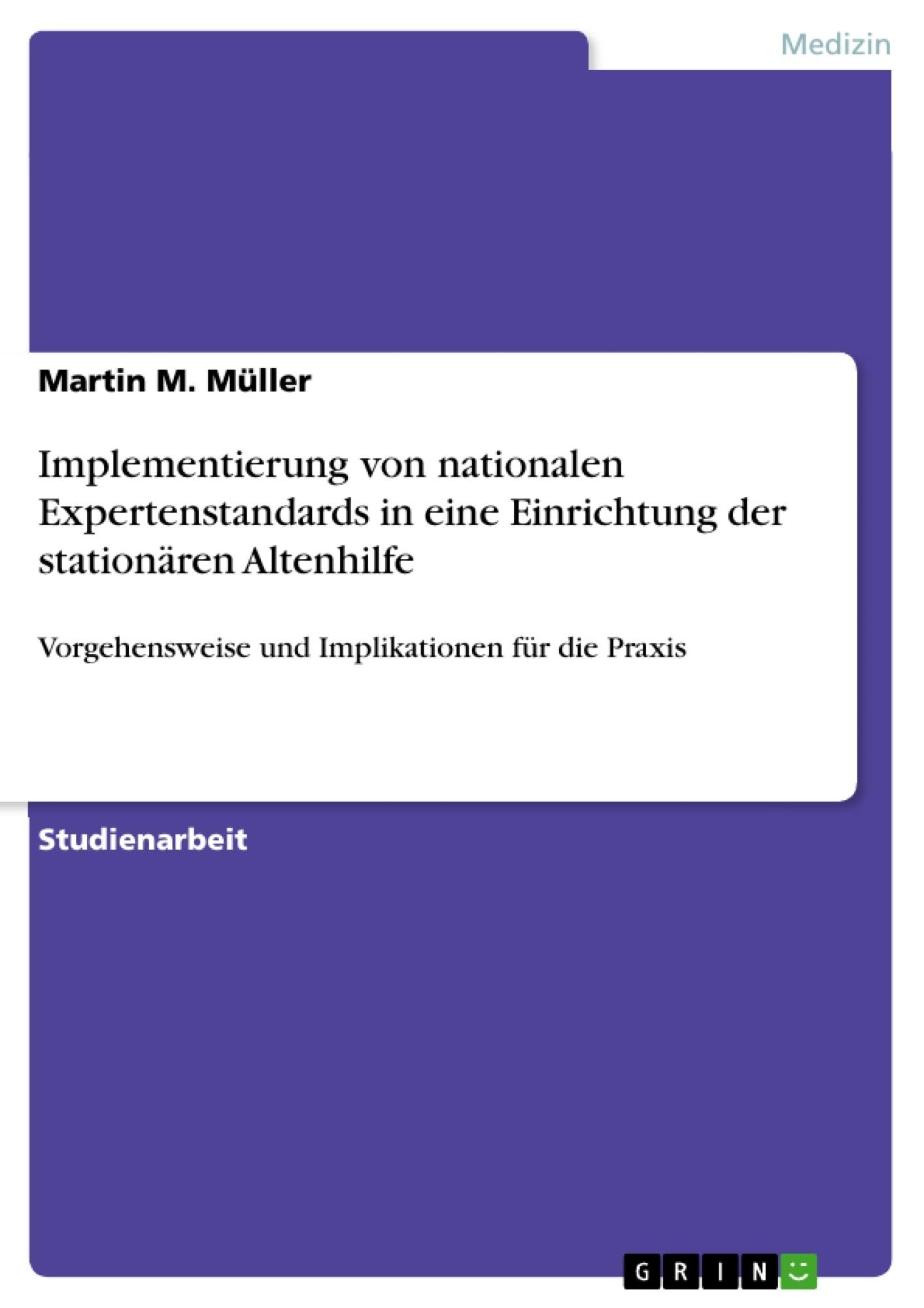 Titel: Implementierung von nationalen Expertenstandards in eine Einrichtung der stationären Altenhilfe