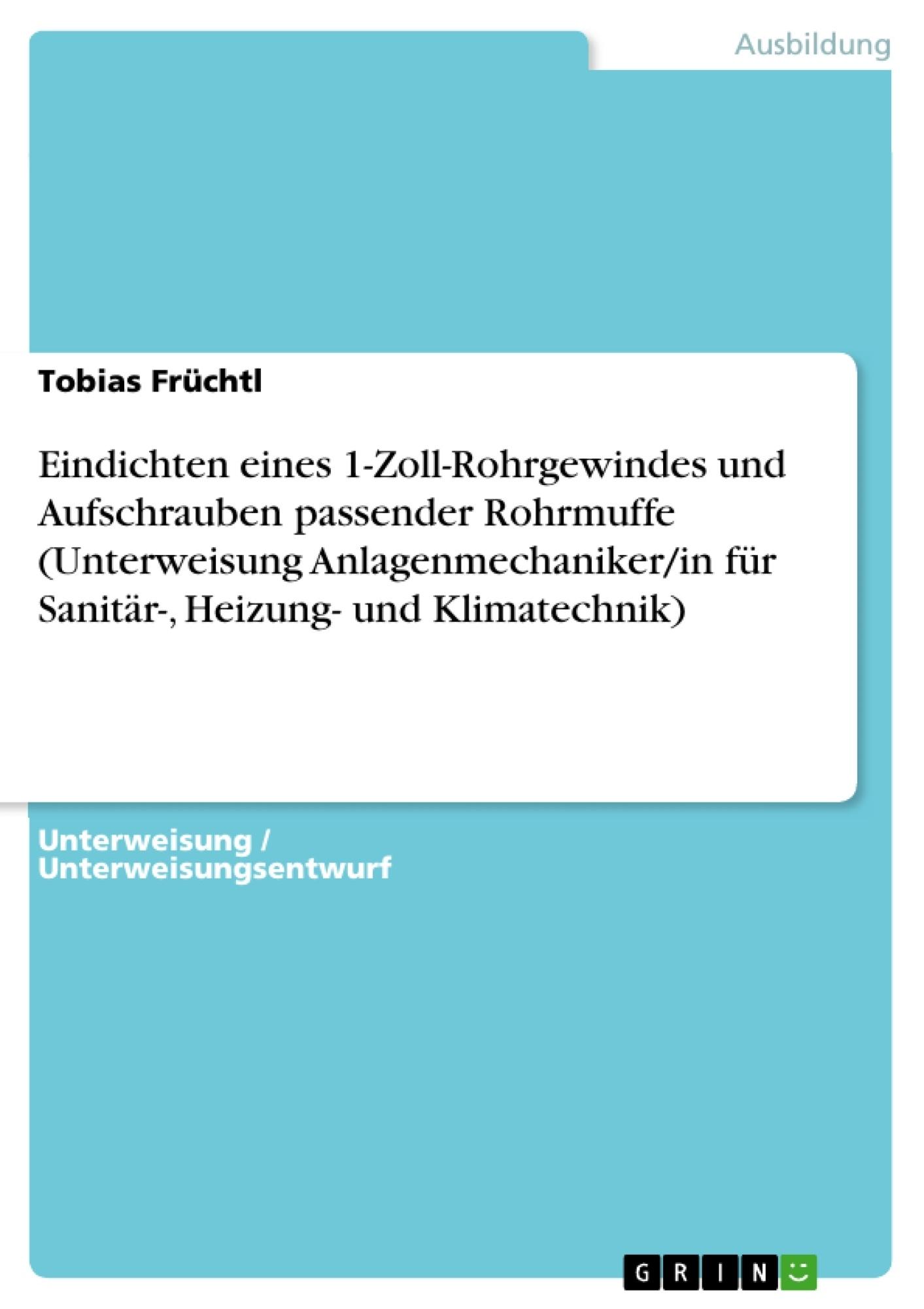 Titel: Eindichten eines 1-Zoll-Rohrgewindes und Aufschrauben passender Rohrmuffe (Unterweisung Anlagenmechaniker/in für Sanitär-, Heizung- und Klimatechnik)