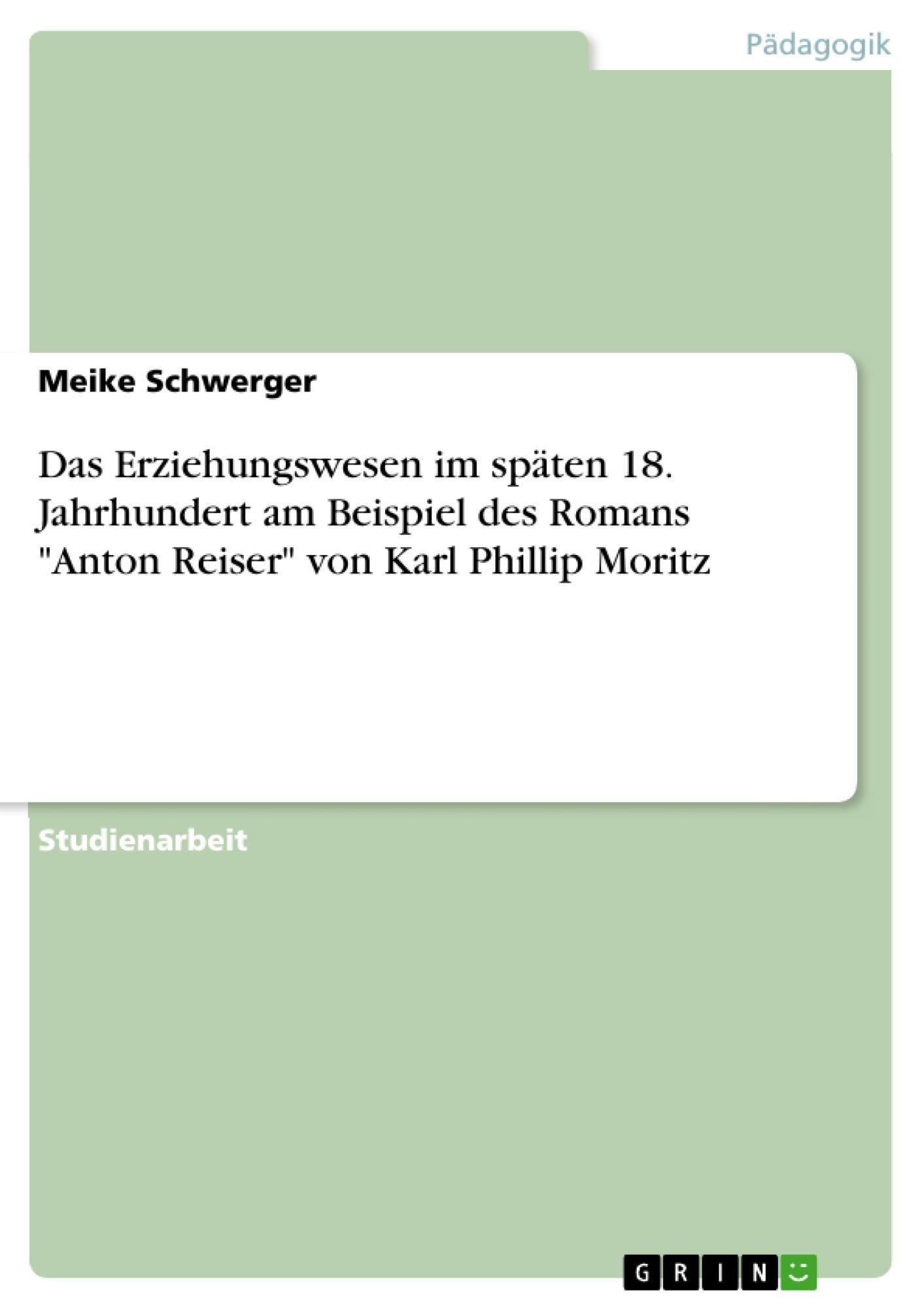 """Titel: Das Erziehungswesen im späten 18. Jahrhundert am Beispiel des Romans """"Anton Reiser"""" von Karl Phillip Moritz"""