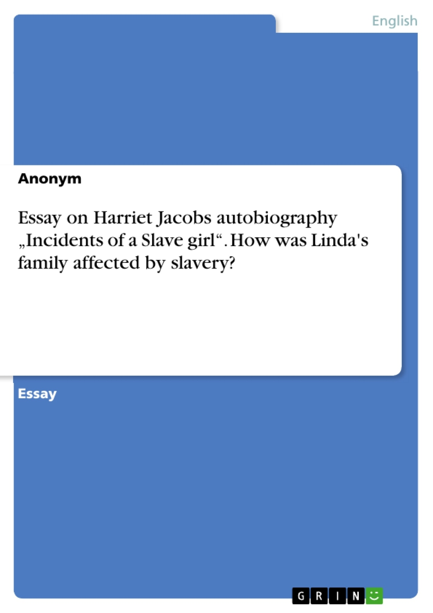 """Title: Essay on Harriet Jacobs autobiography """"Incidents of a Slave girl"""". How was Linda's family affected by slavery?"""