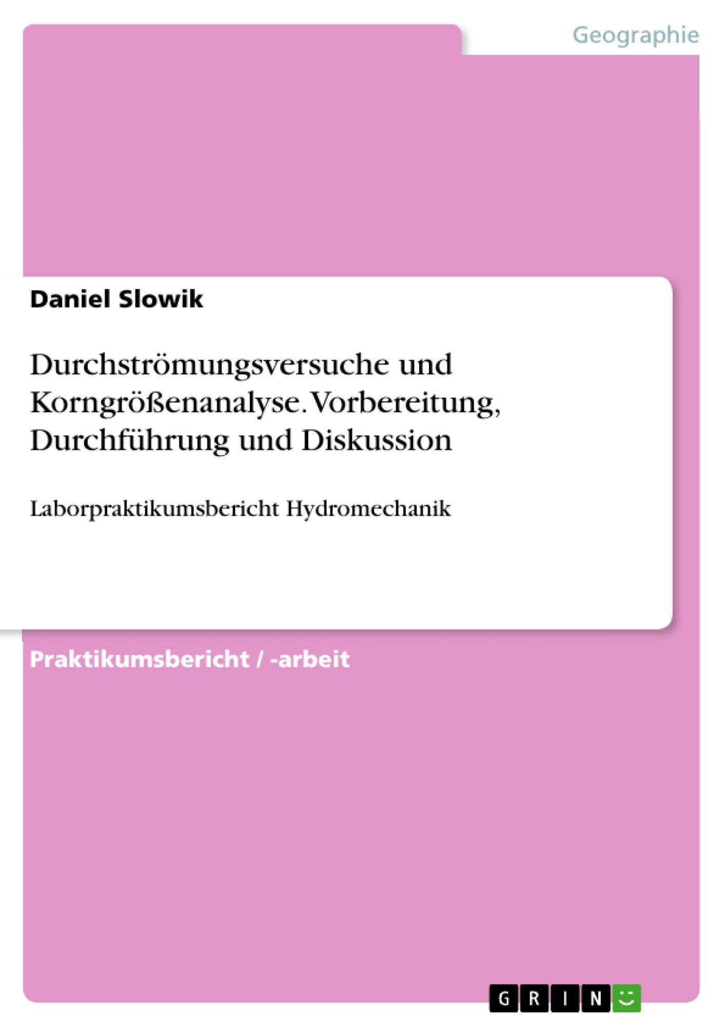 Titel: Durchströmungsversuche und Korngrößenanalyse. Vorbereitung, Durchführung und Diskussion