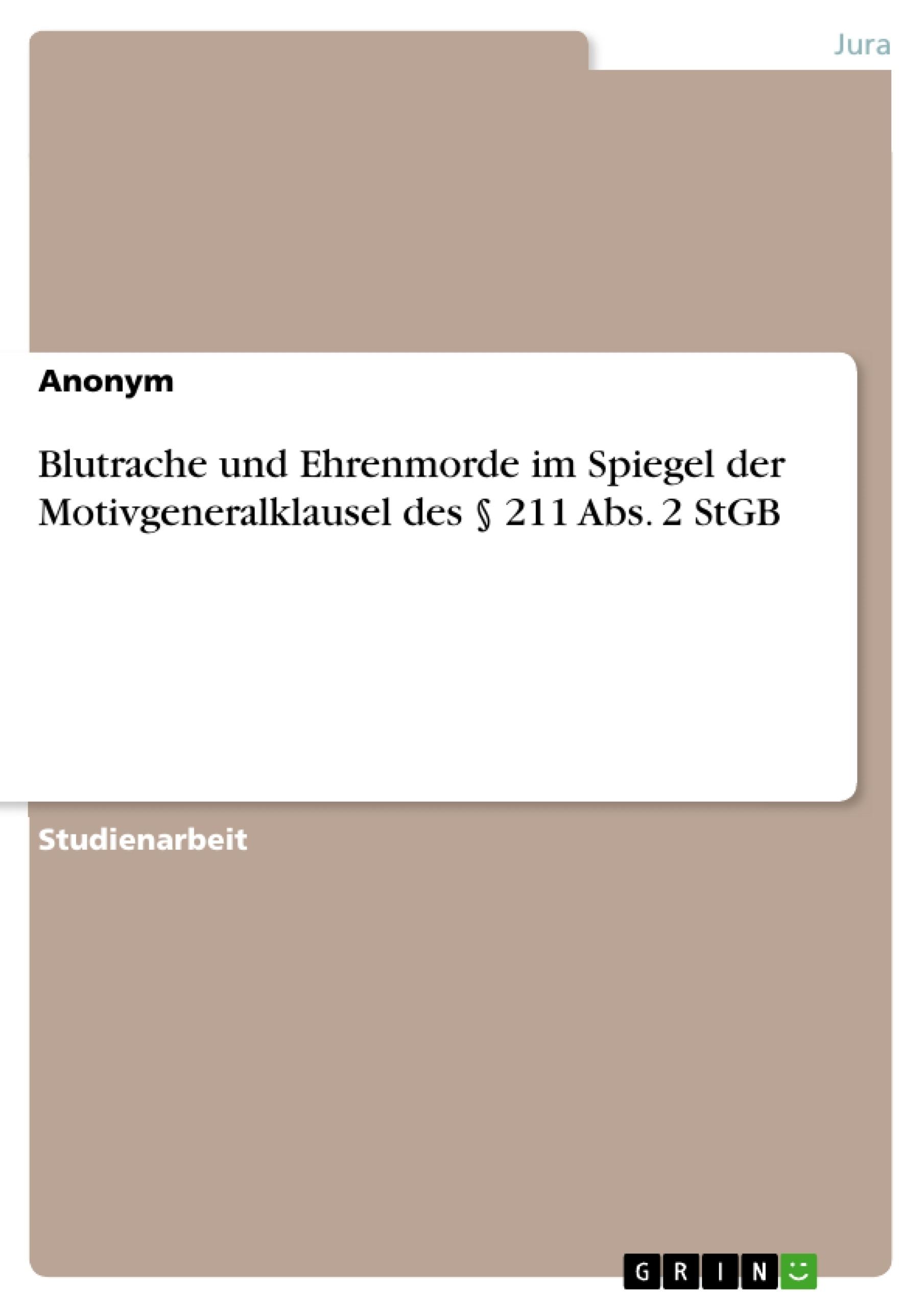 Titel: Blutrache und Ehrenmorde im Spiegel der Motivgeneralklausel des § 211 Abs. 2 StGB
