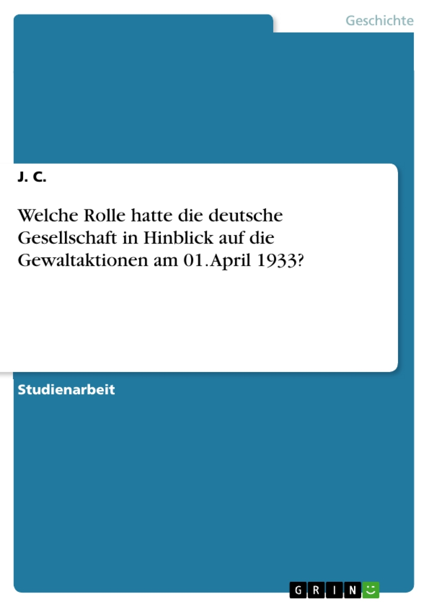 Titel: Welche Rolle hatte die deutsche Gesellschaft in Hinblick auf die Gewaltaktionen am 01. April 1933?