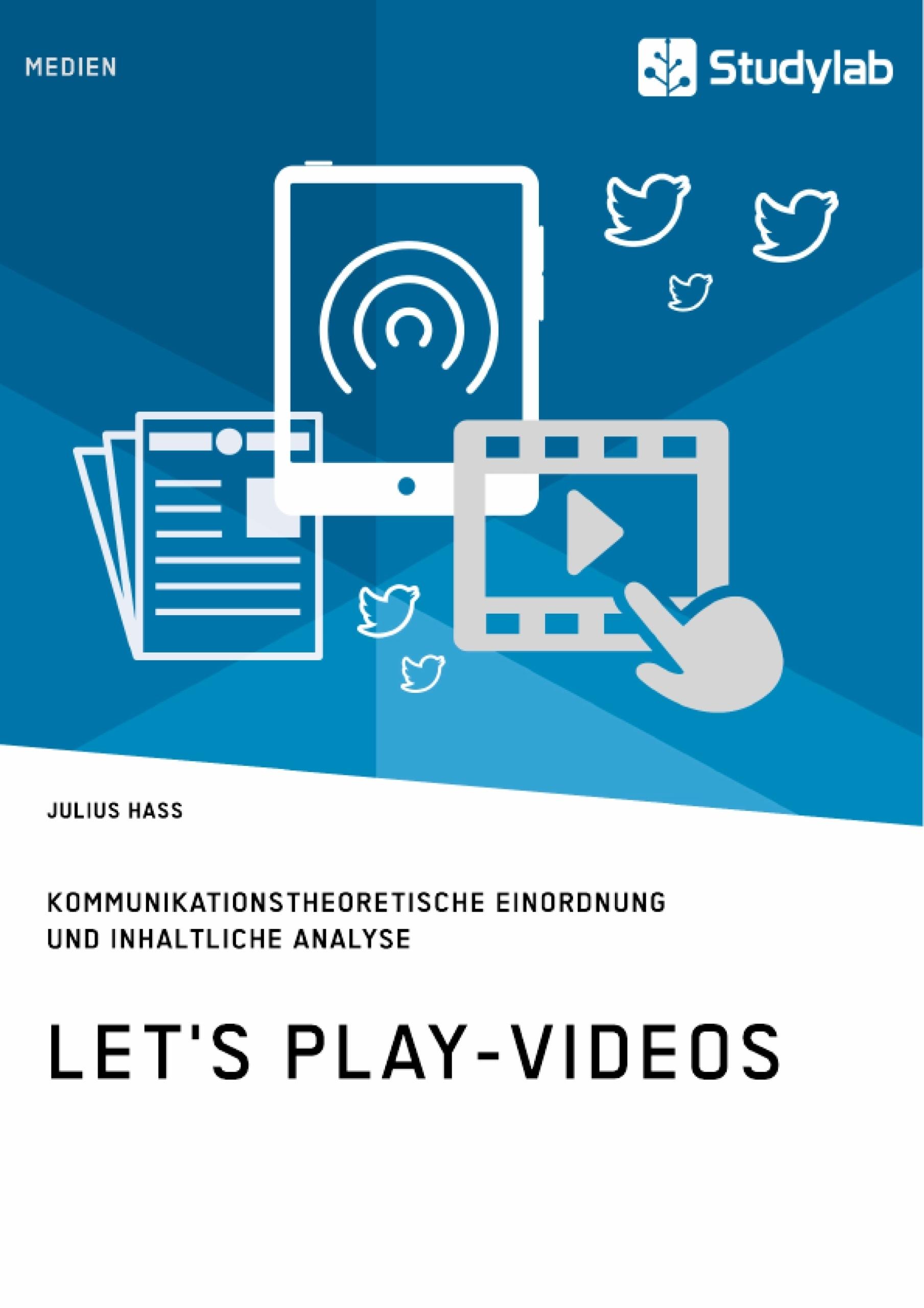 Titel: Let's Play-Videos. Kommunikationstheoretische Einordnung und inhaltliche Analyse