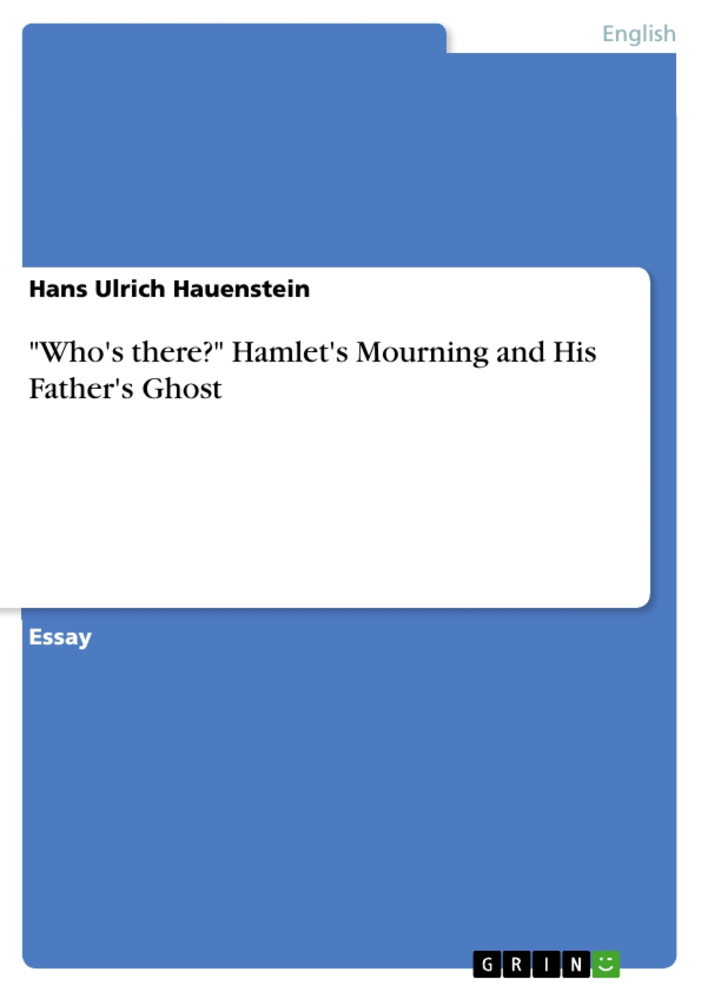 "Title: ""Who's there?"" Hamlet's Mourning and His Father's Ghost"