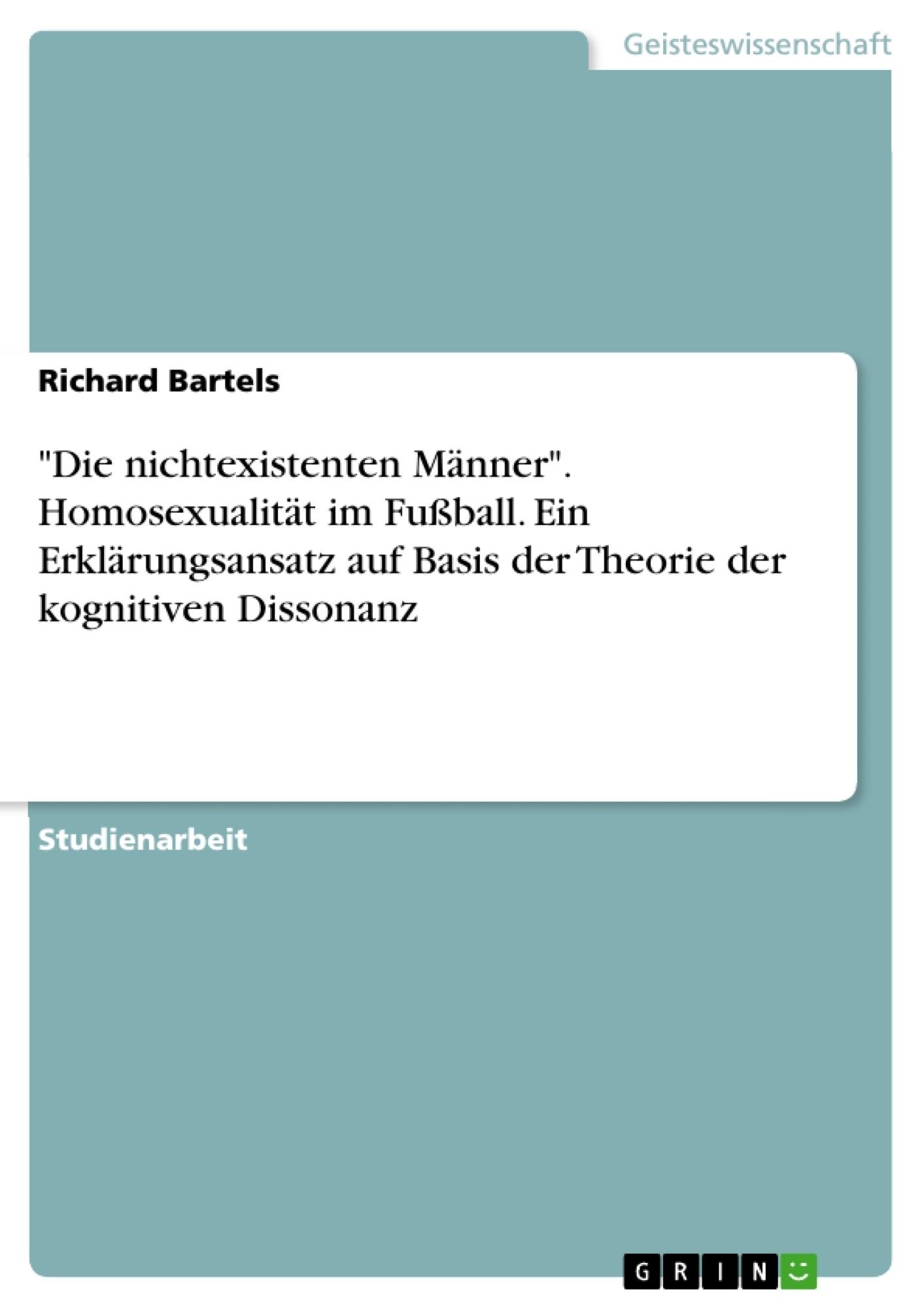 """Titel: """"Die nichtexistenten Männer"""". Homosexualität im Fußball. Ein Erklärungsansatz auf Basis der Theorie der kognitiven Dissonanz"""